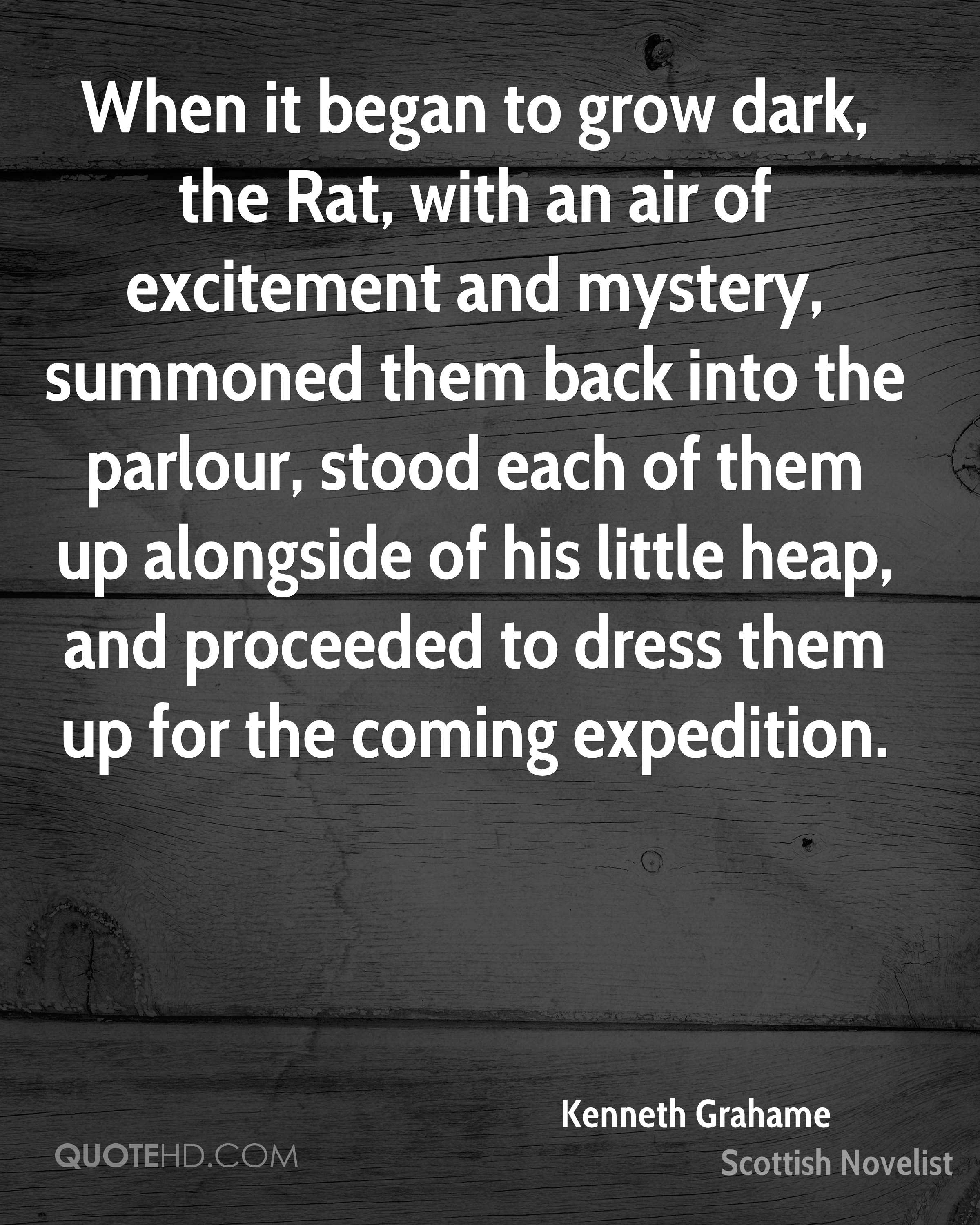 When it began to grow dark, the Rat, with an air of excitement and mystery, summoned them back into the parlour, stood each of them up alongside of his little heap, and proceeded to dress them up for the coming expedition.