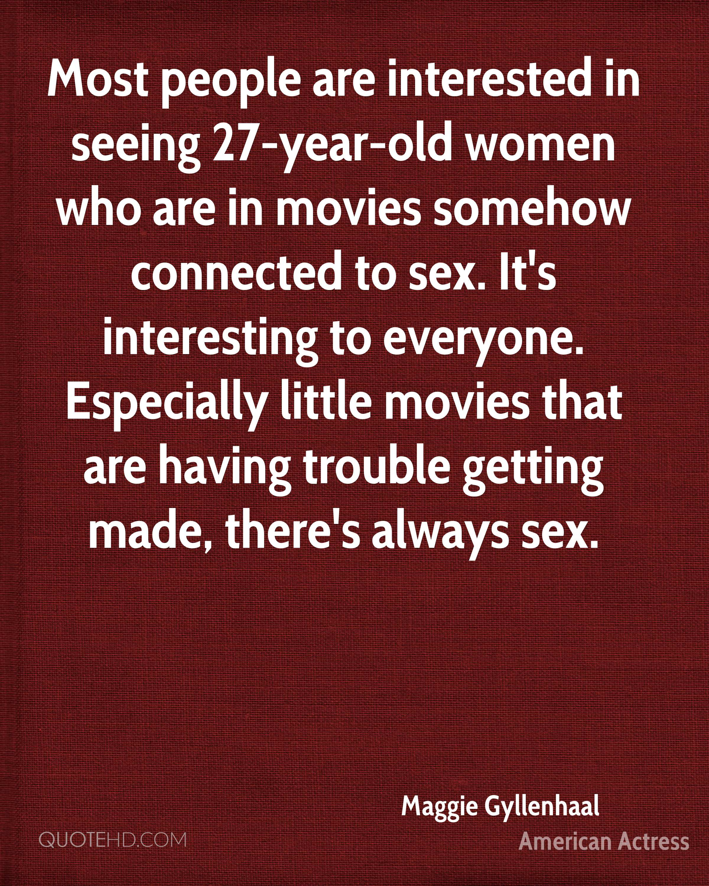 Most people are interested in seeing 27 year old women who are in movies