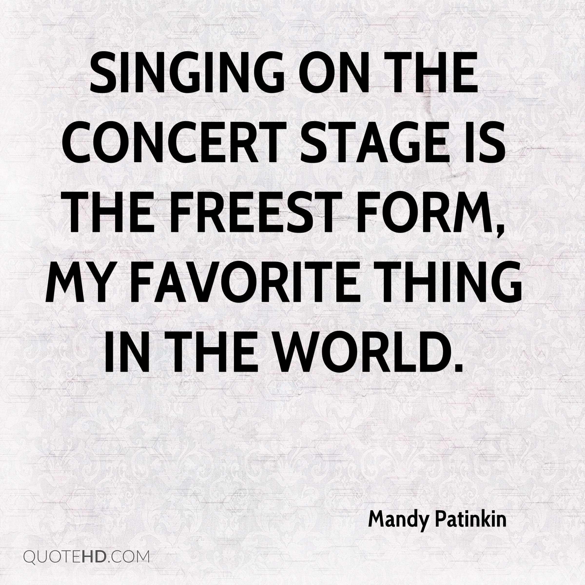 Singing on the concert stage is the freest form, my favorite thing in the world.