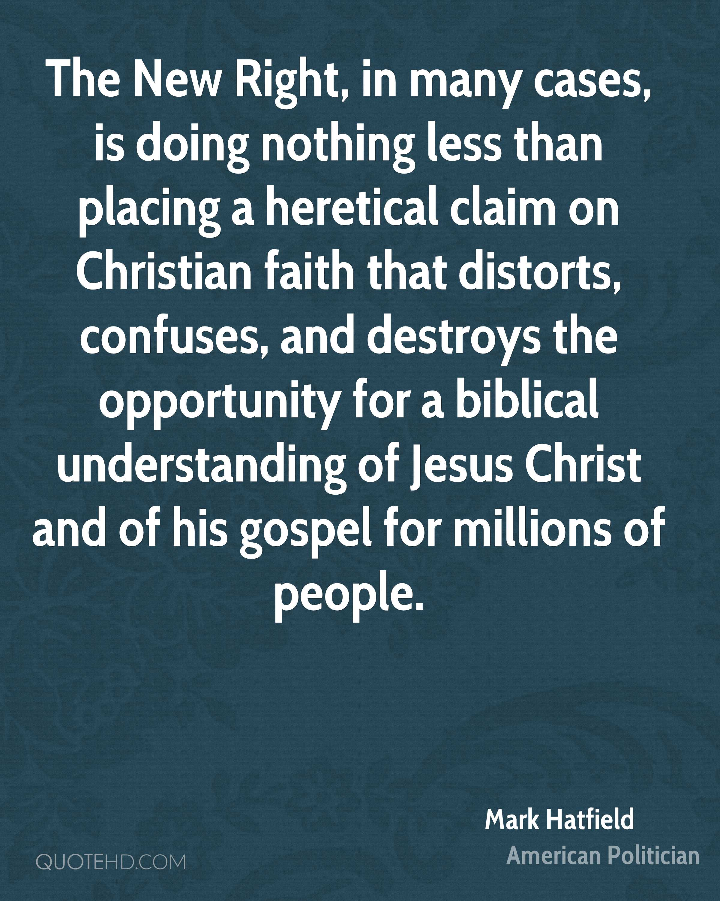 The New Right, in many cases, is doing nothing less than placing a heretical claim on Christian faith that distorts, confuses, and destroys the opportunity for a biblical understanding of Jesus Christ and of his gospel for millions of people.