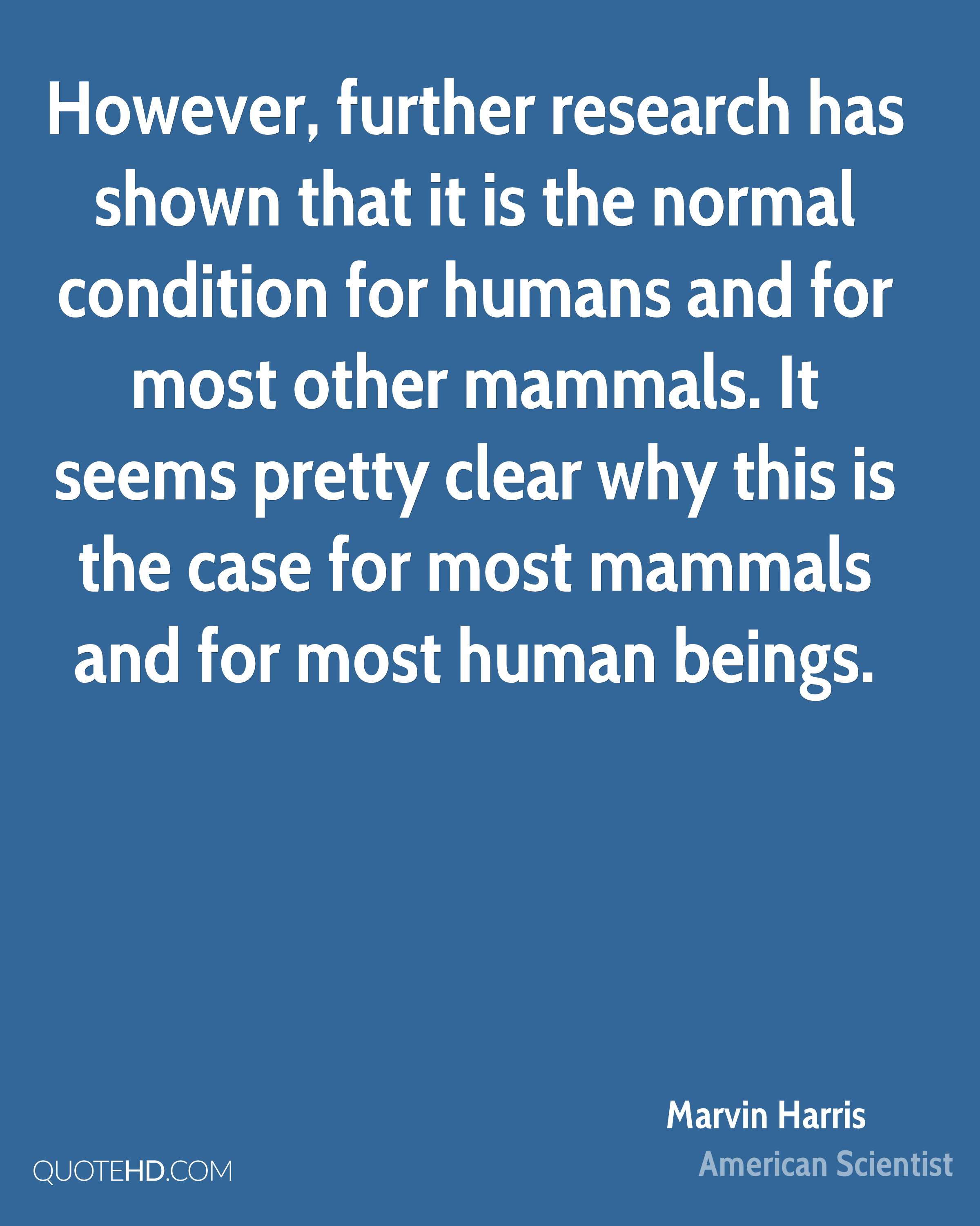 However, further research has shown that it is the normal condition for humans and for most other mammals. It seems pretty clear why this is the case for most mammals and for most human beings.