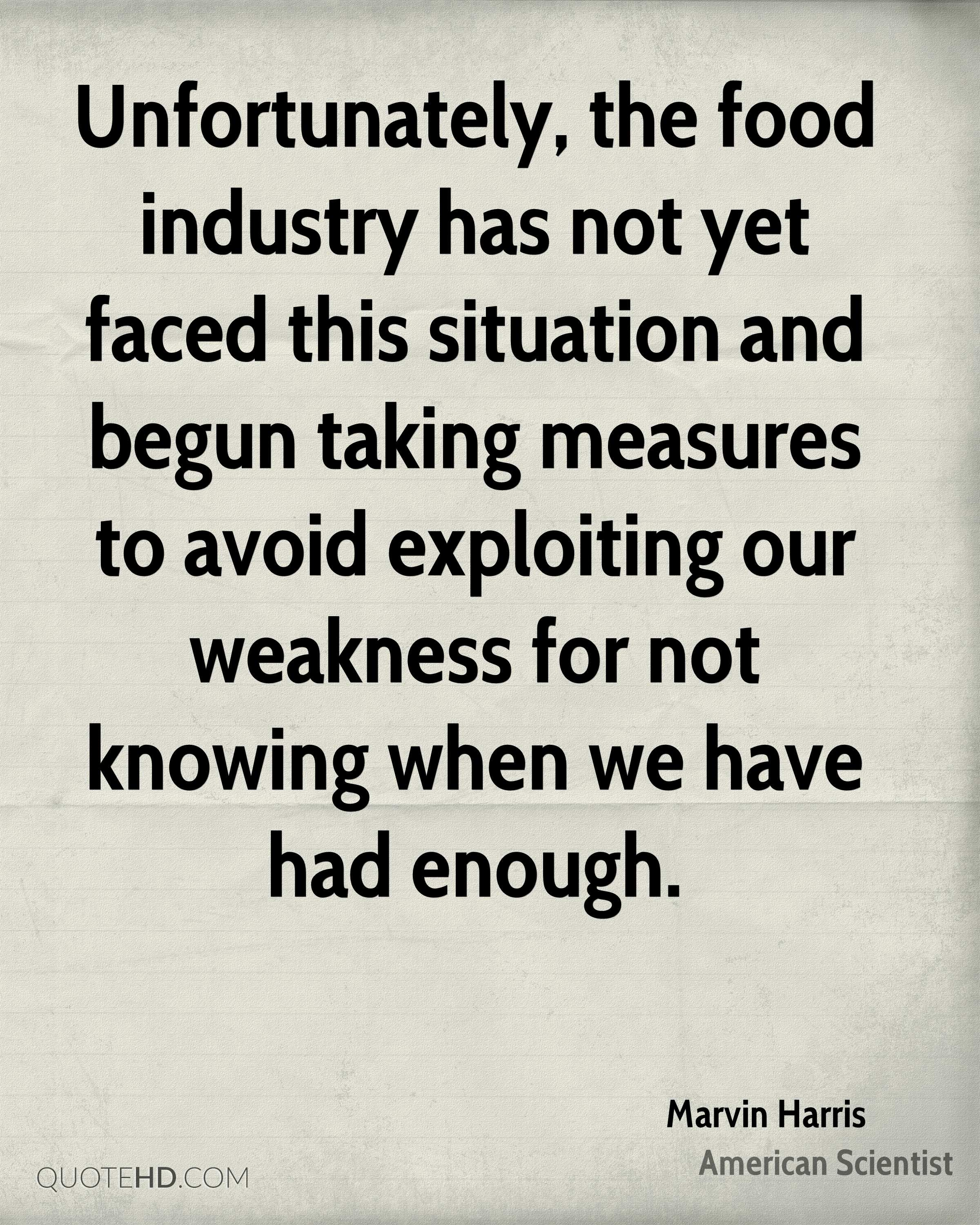 Unfortunately, the food industry has not yet faced this situation and begun taking measures to avoid exploiting our weakness for not knowing when we have had enough.
