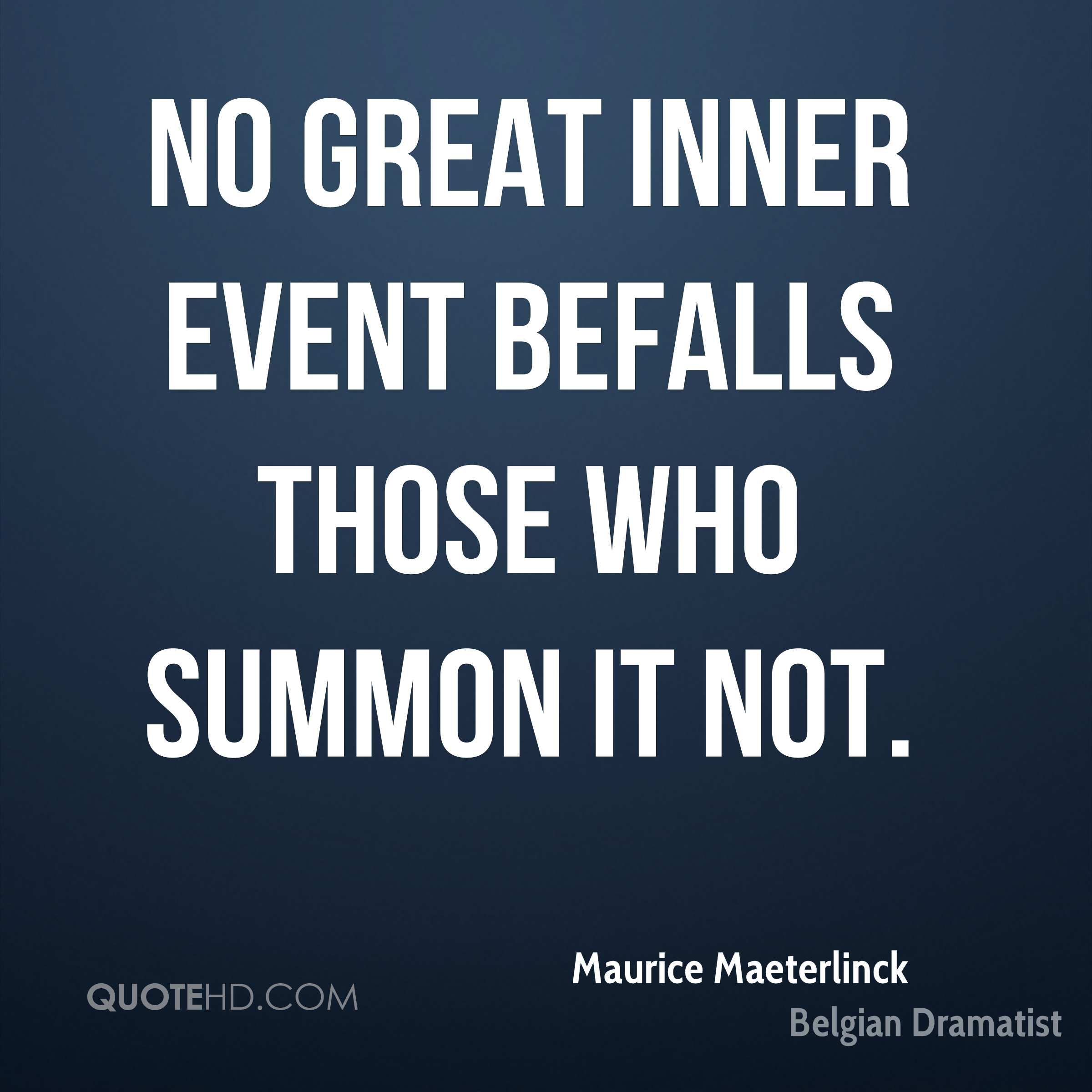 No great inner event befalls those who summon it not.