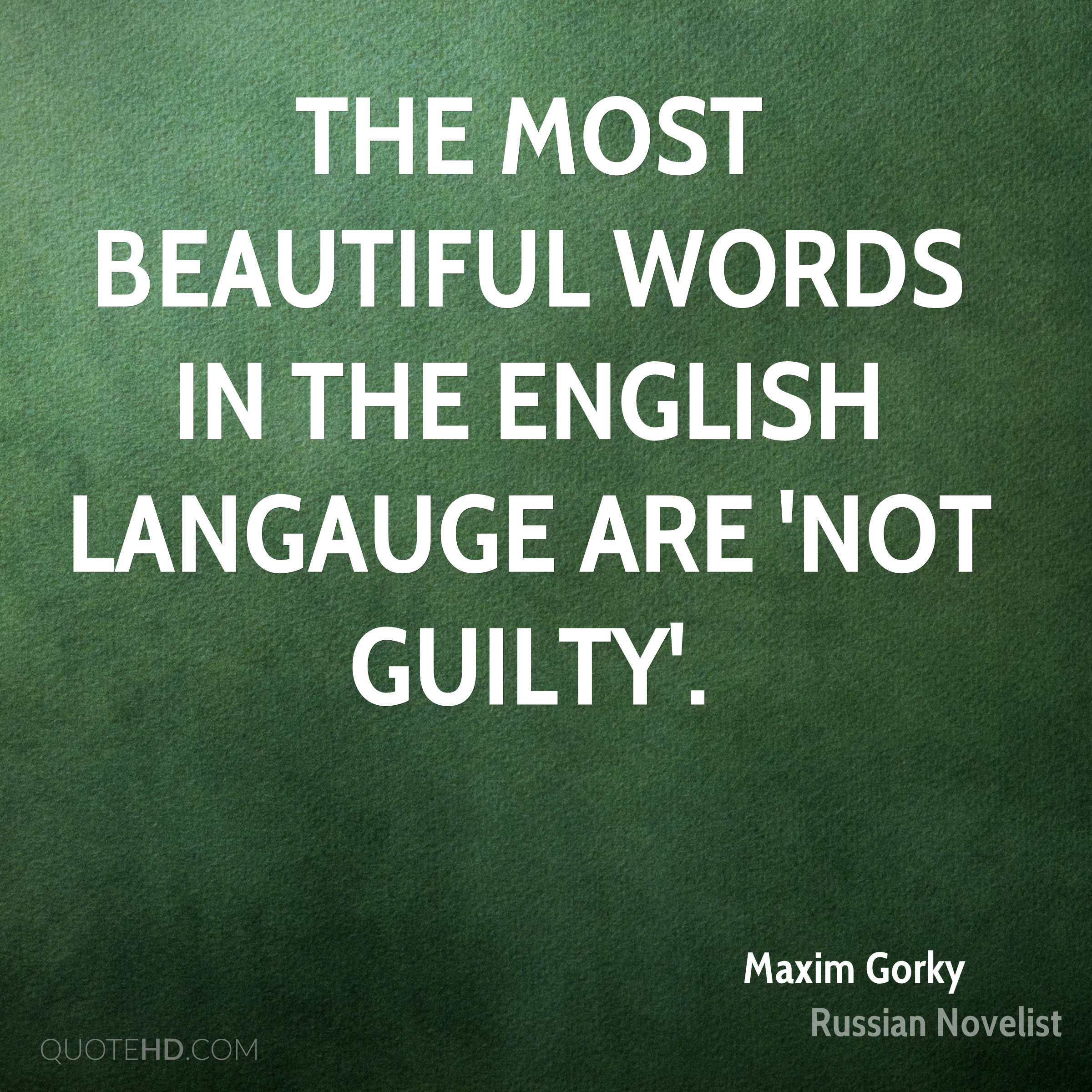 The most beautiful words in the English langauge are 'not guilty'.