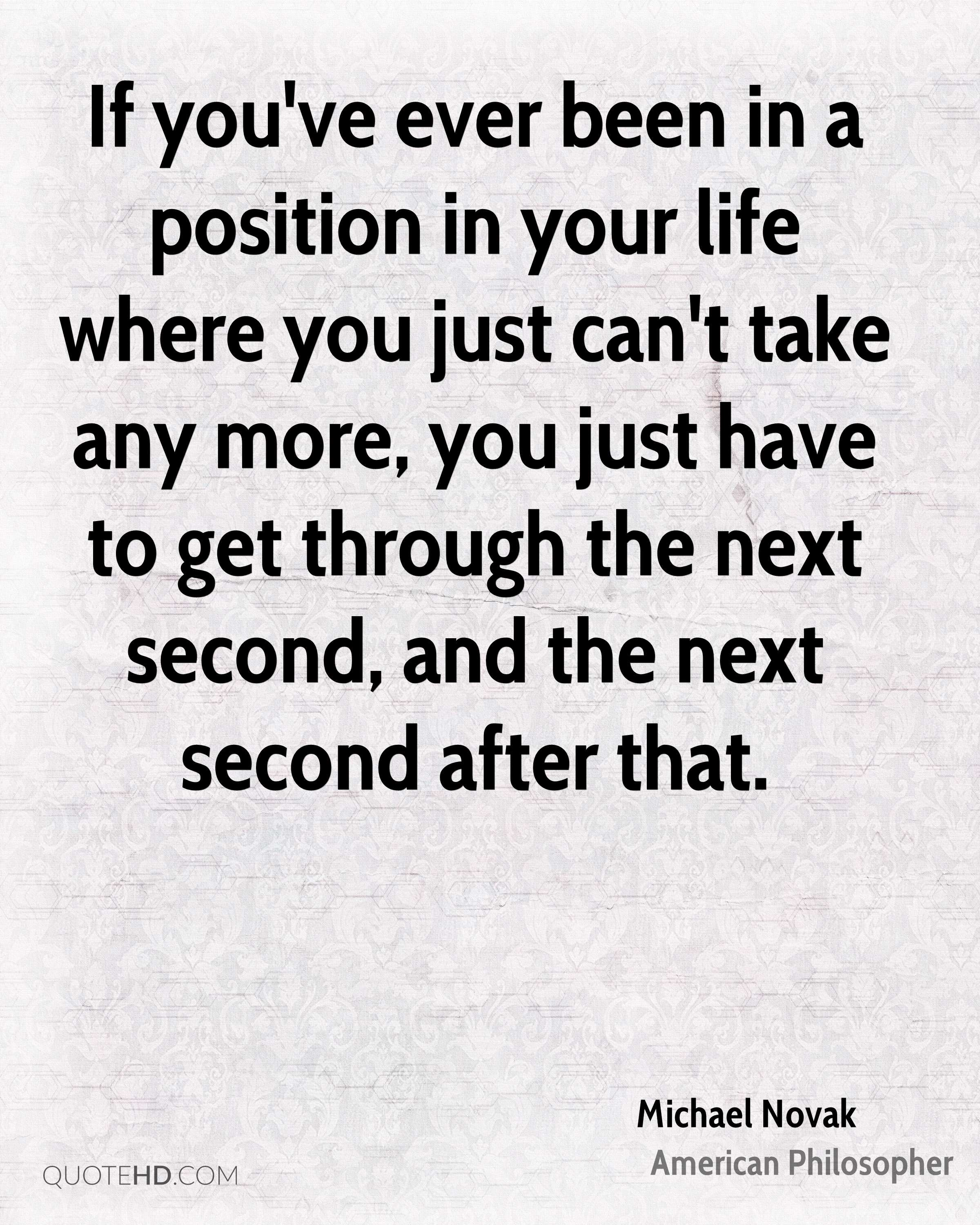 If you've ever been in a position in your life where you just can't take any more, you just have to get through the next second, and the next second after that.