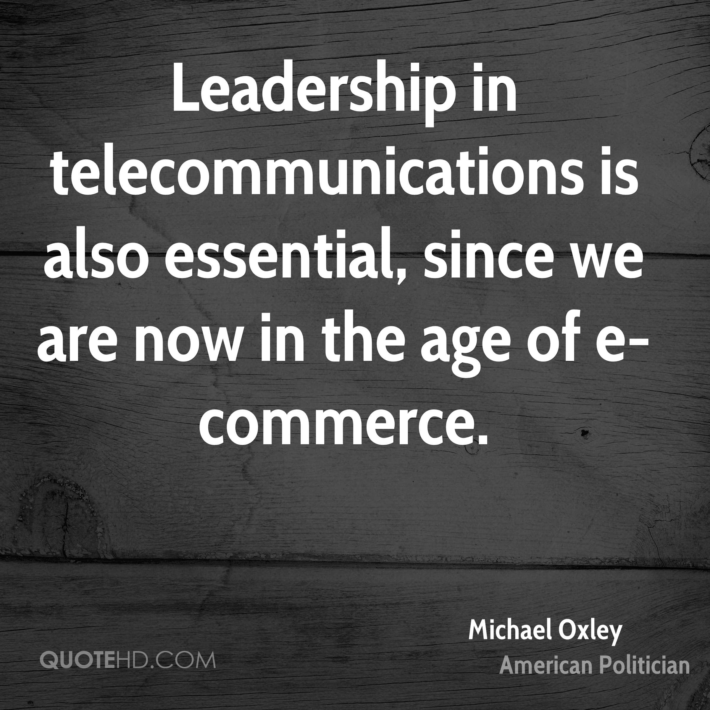 Leadership in telecommunications is also essential, since we are now in the age of e-commerce.