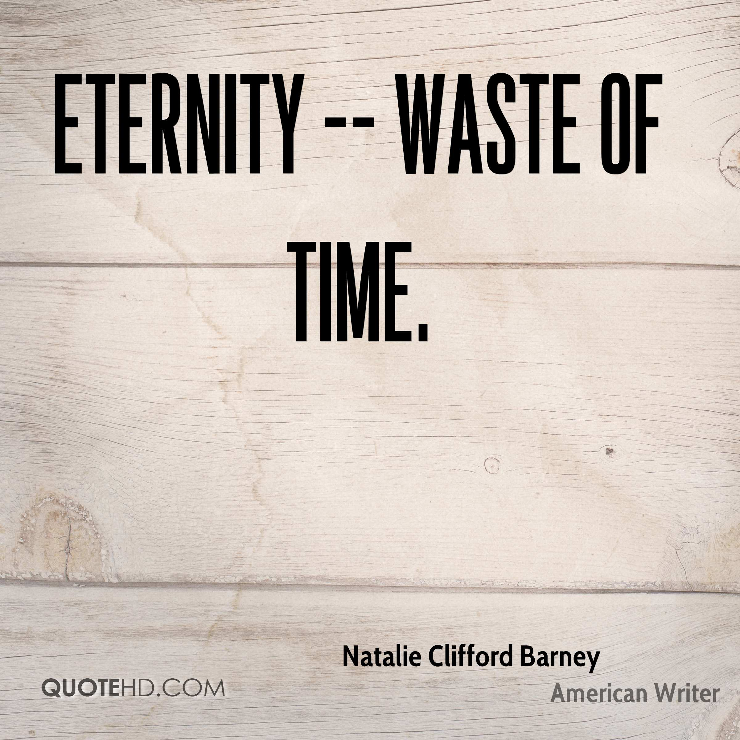 Eternity -- waste of time.