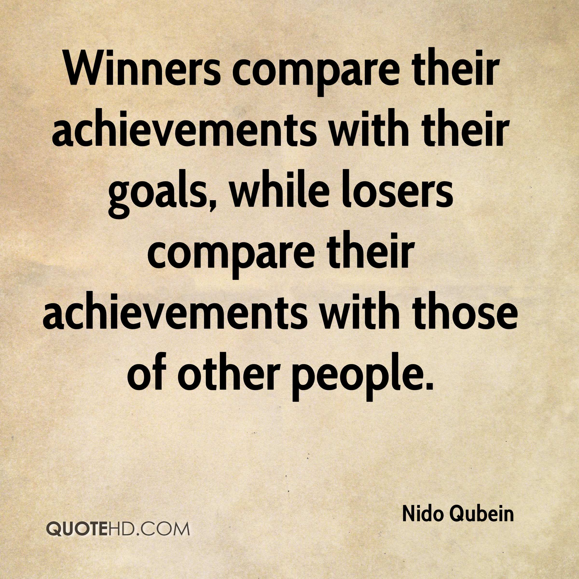 Genial Winners Compare Their Achievements With Their Goals, While Losers Compare  Their Achievements With Those Of