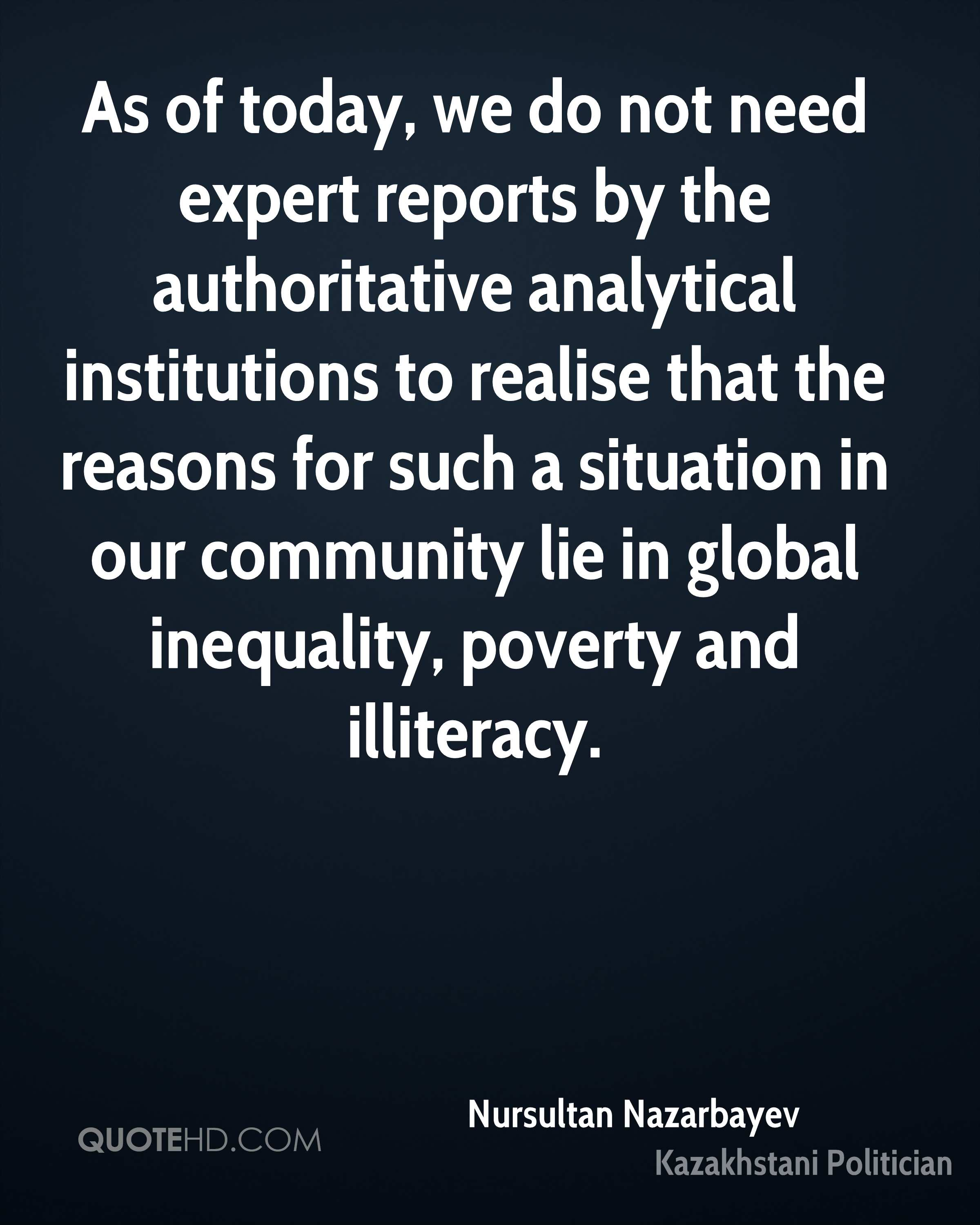 As of today, we do not need expert reports by the authoritative analytical institutions to realise that the reasons for such a situation in our community lie in global inequality, poverty and illiteracy.