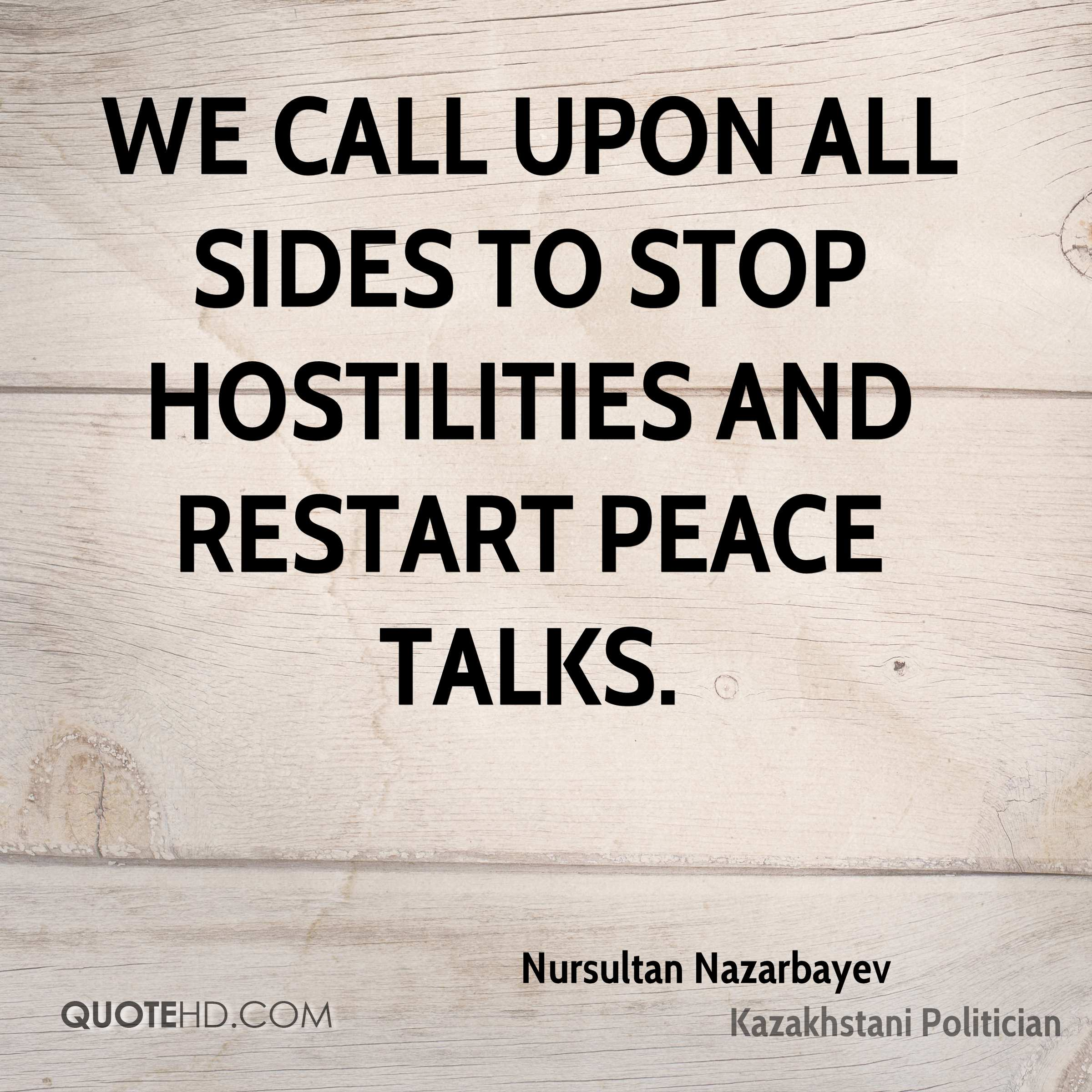 We call upon all sides to stop hostilities and restart peace talks.