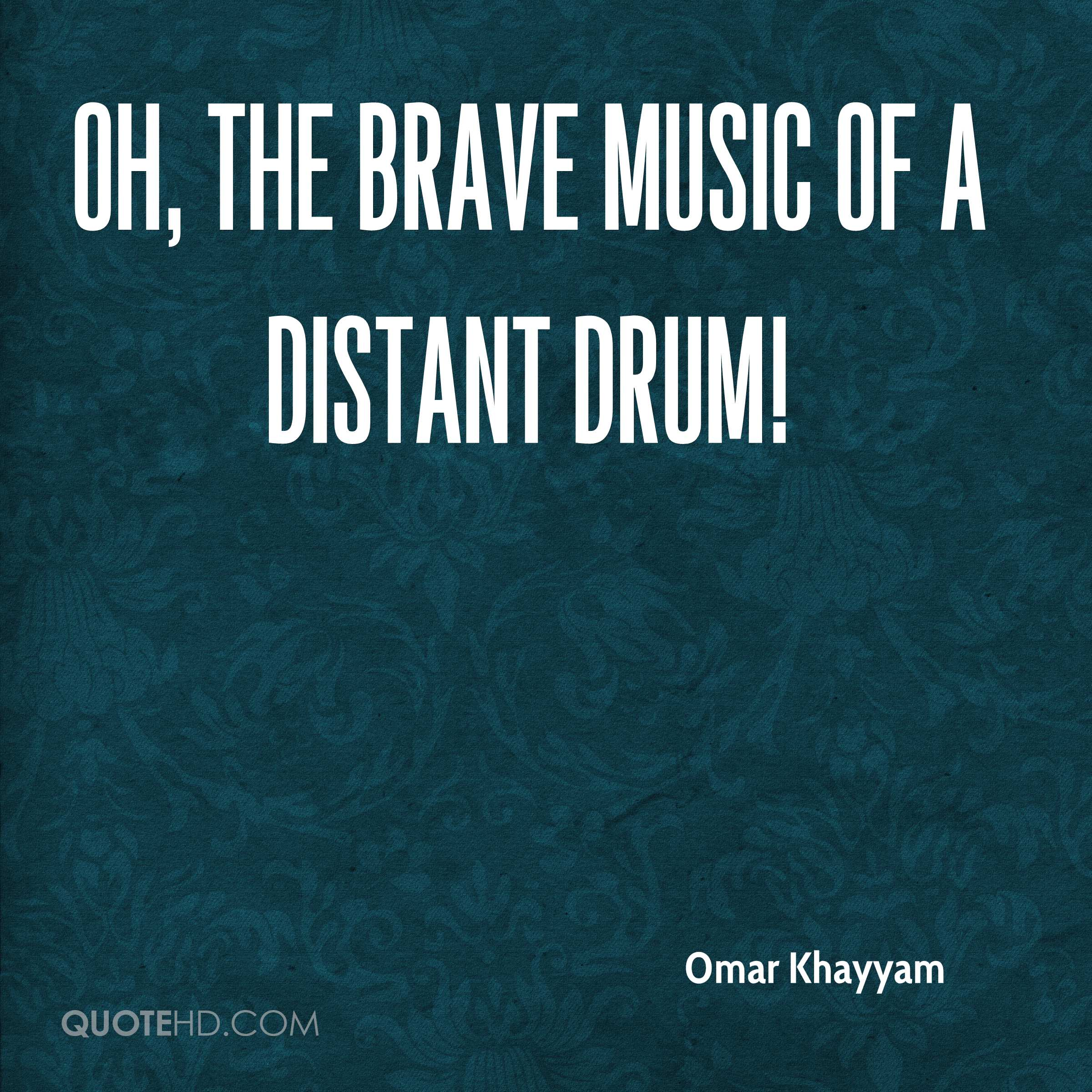 Oh, the brave music of a distant drum!