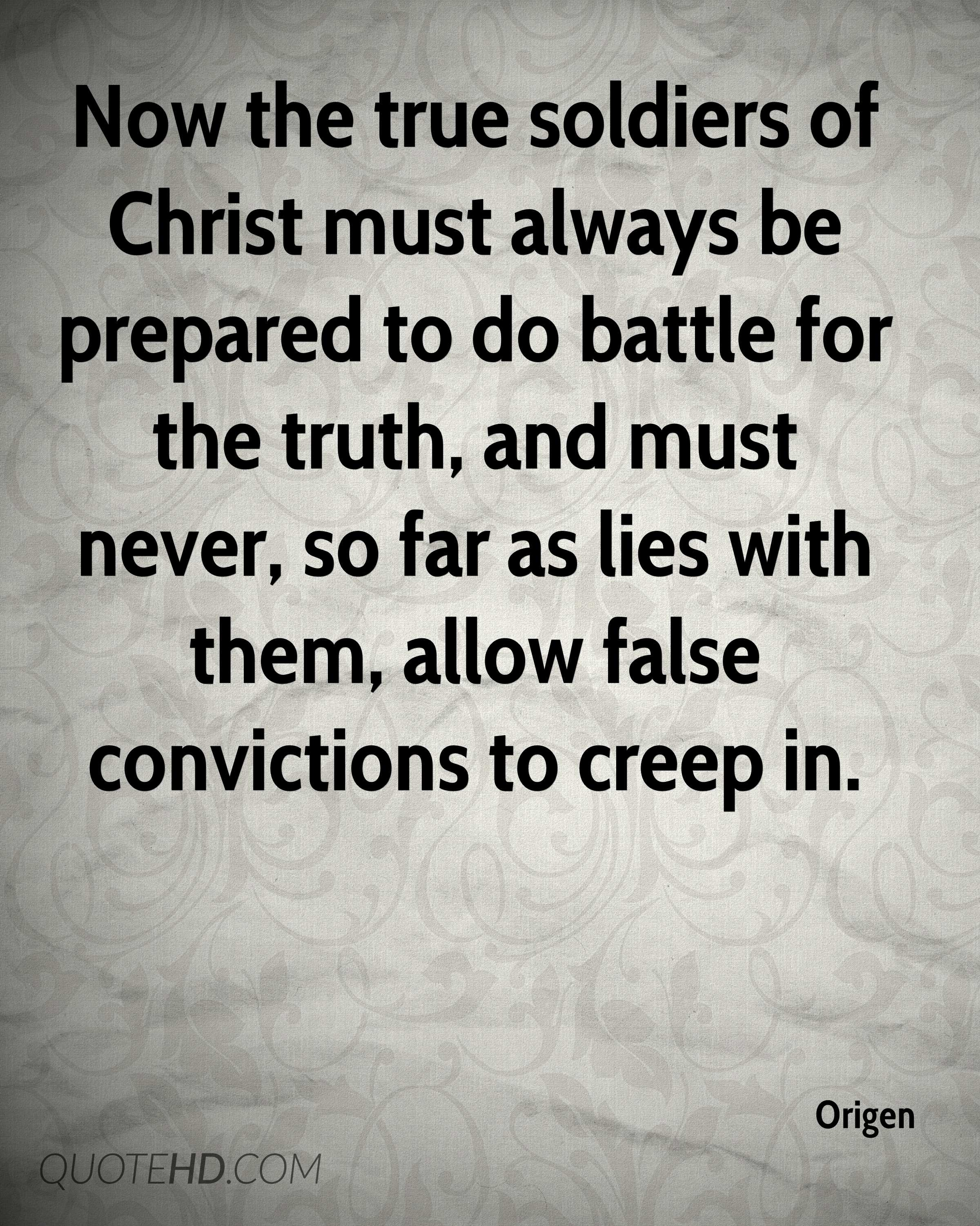 Now the true soldiers of Christ must always be prepared to do battle for the truth, and must never, so far as lies with them, allow false convictions to creep in.