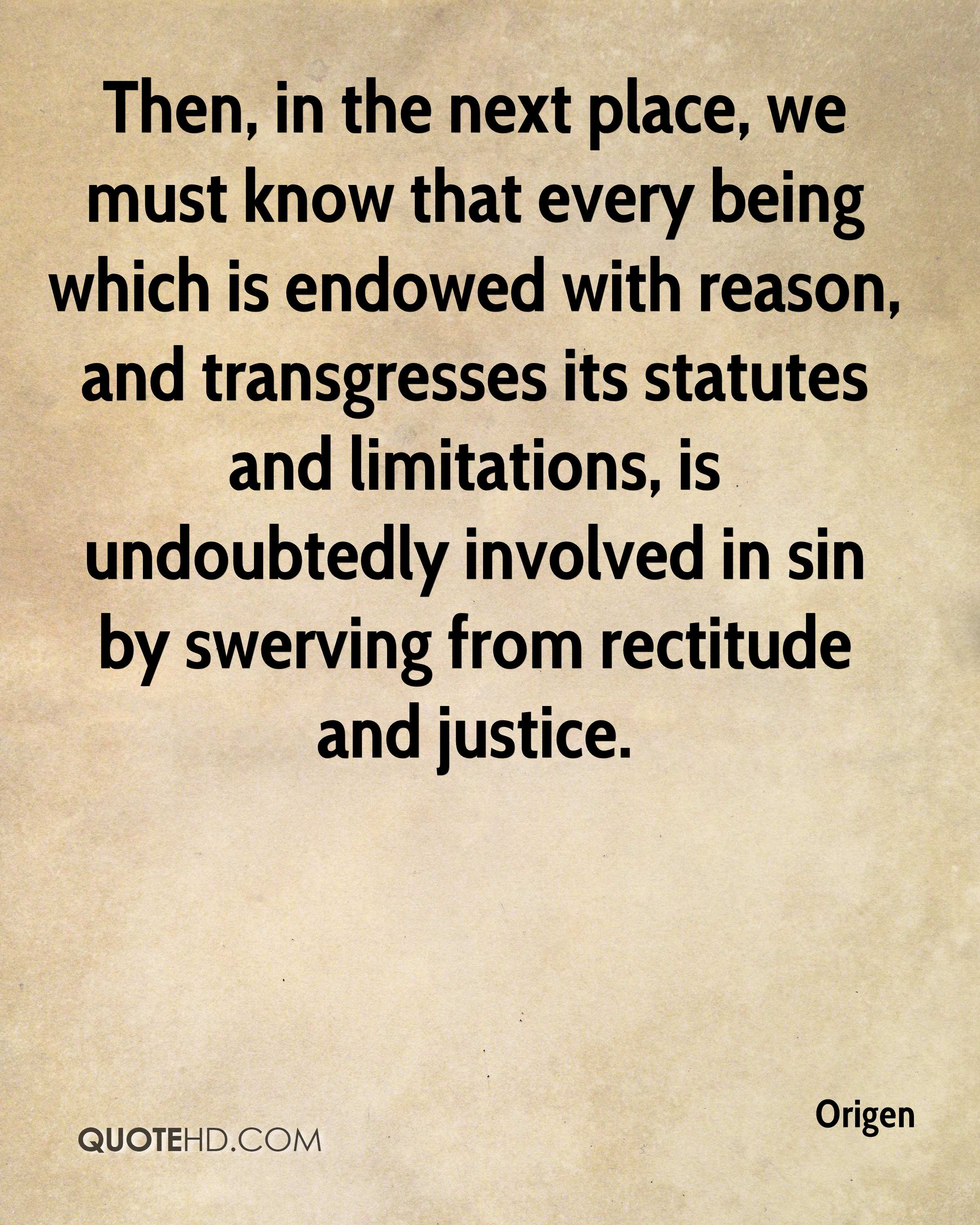 Then, in the next place, we must know that every being which is endowed with reason, and transgresses its statutes and limitations, is undoubtedly involved in sin by swerving from rectitude and justice.