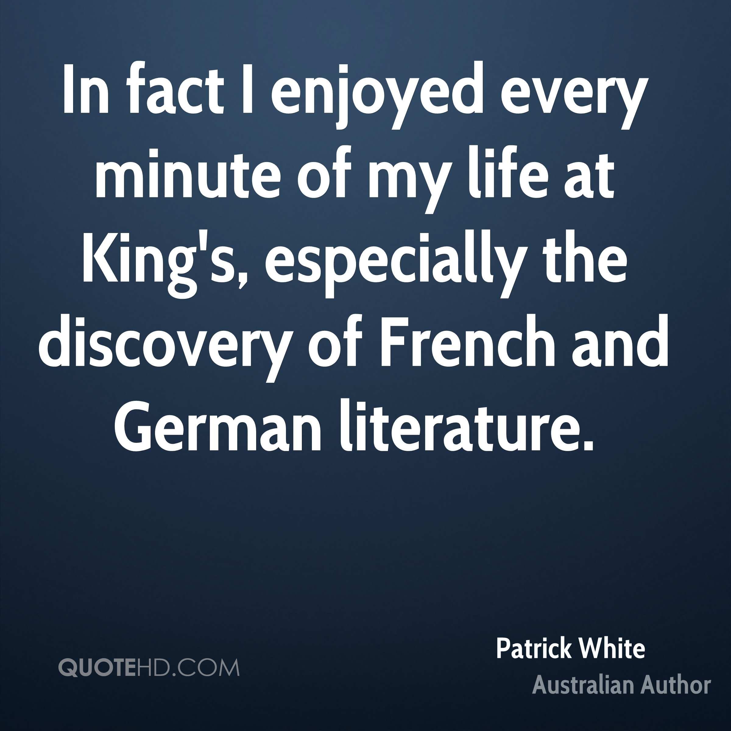 In fact I enjoyed every minute of my life at King's, especially the discovery of French and German literature.