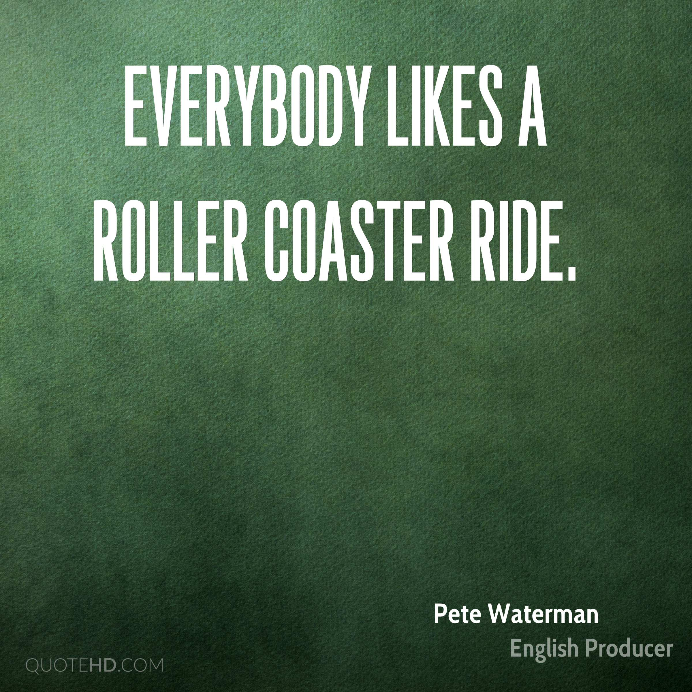 Everybody likes a roller coaster ride.