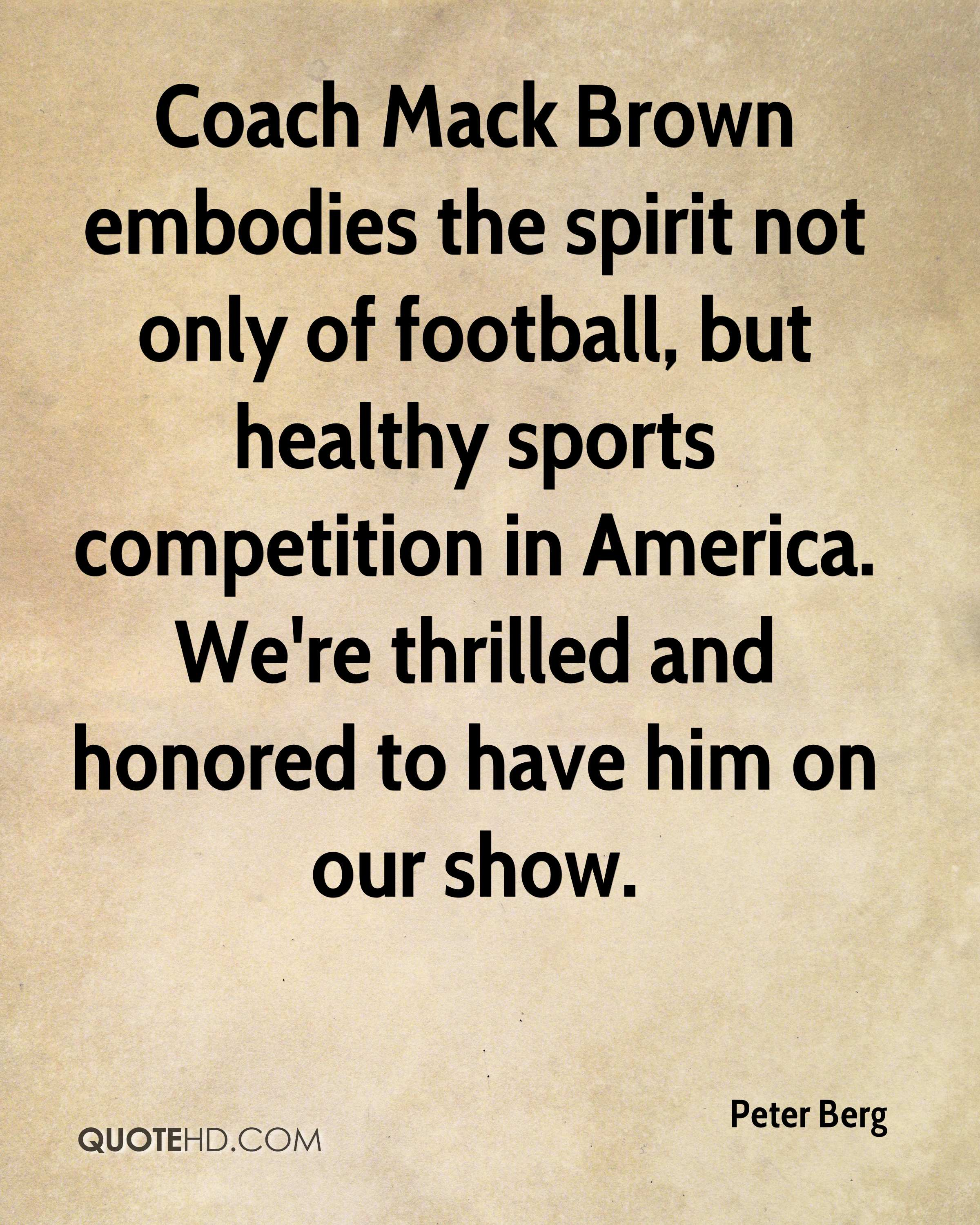 Coach Mack Brown embodies the spirit not only of football, but healthy sports competition in America. We're thrilled and honored to have him on our show.