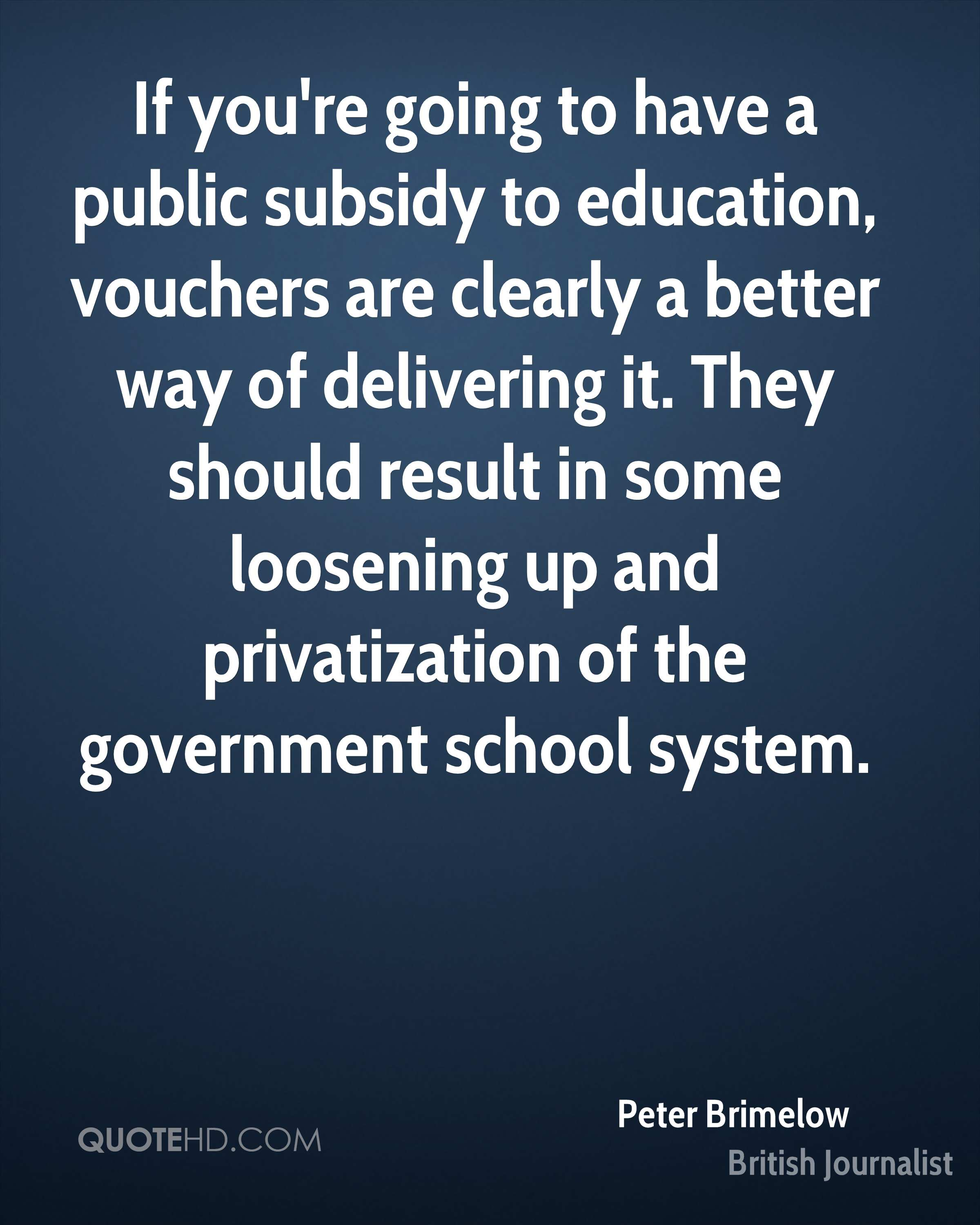 If you're going to have a public subsidy to education, vouchers are clearly a better way of delivering it. They should result in some loosening up and privatization of the government school system.