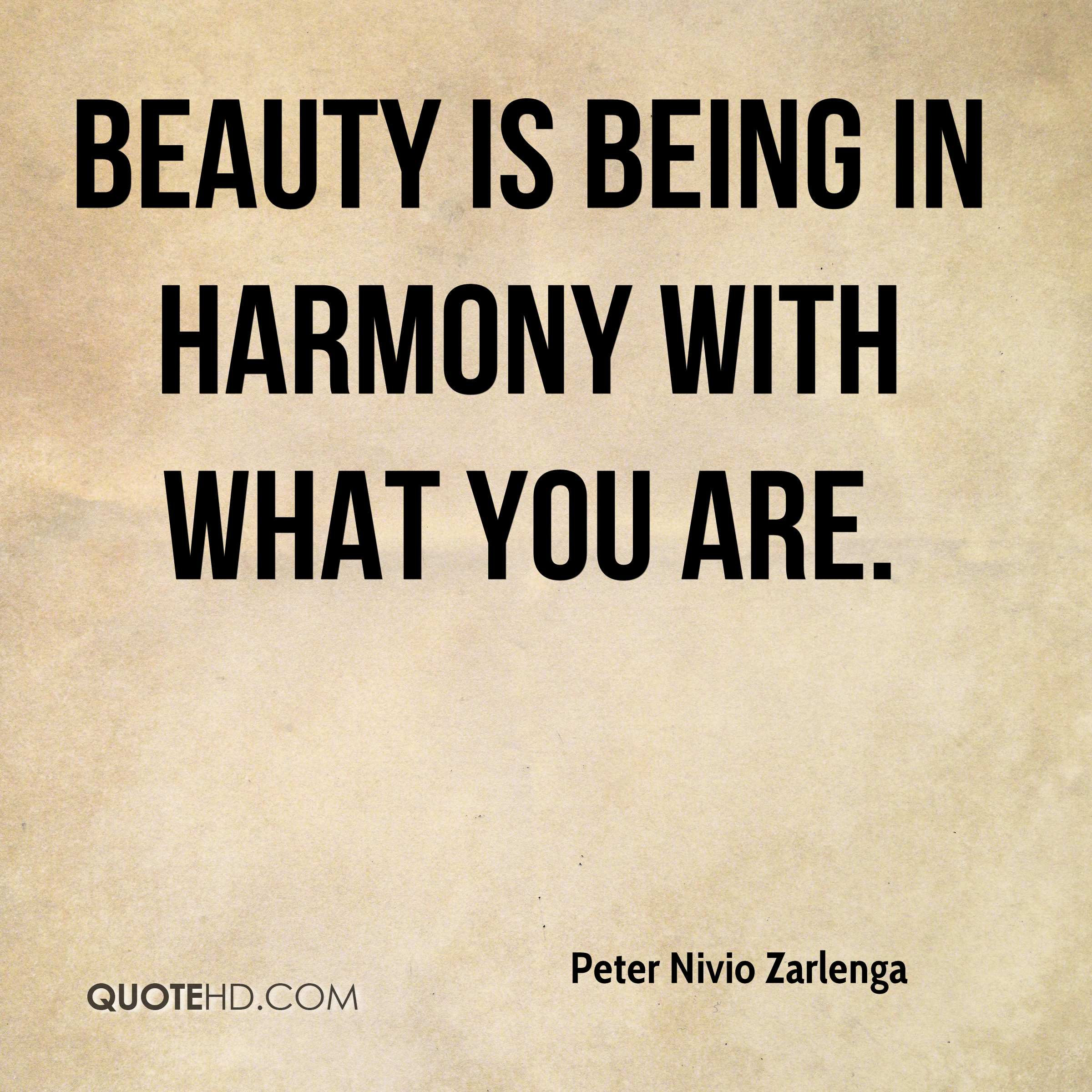 Beauty is being in harmony with what you are.