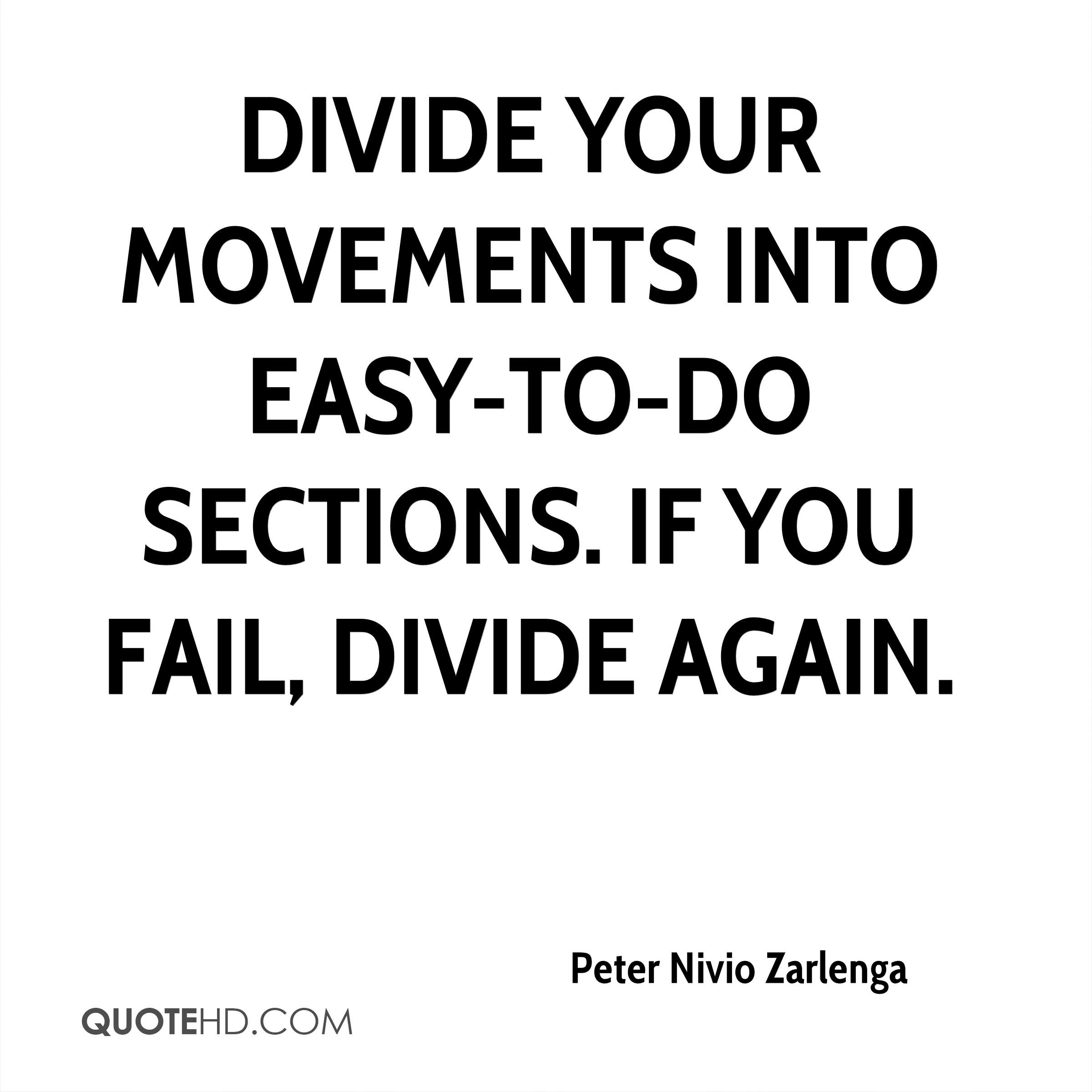 Divide your movements into easy-to-do sections. If you fail, divide again.