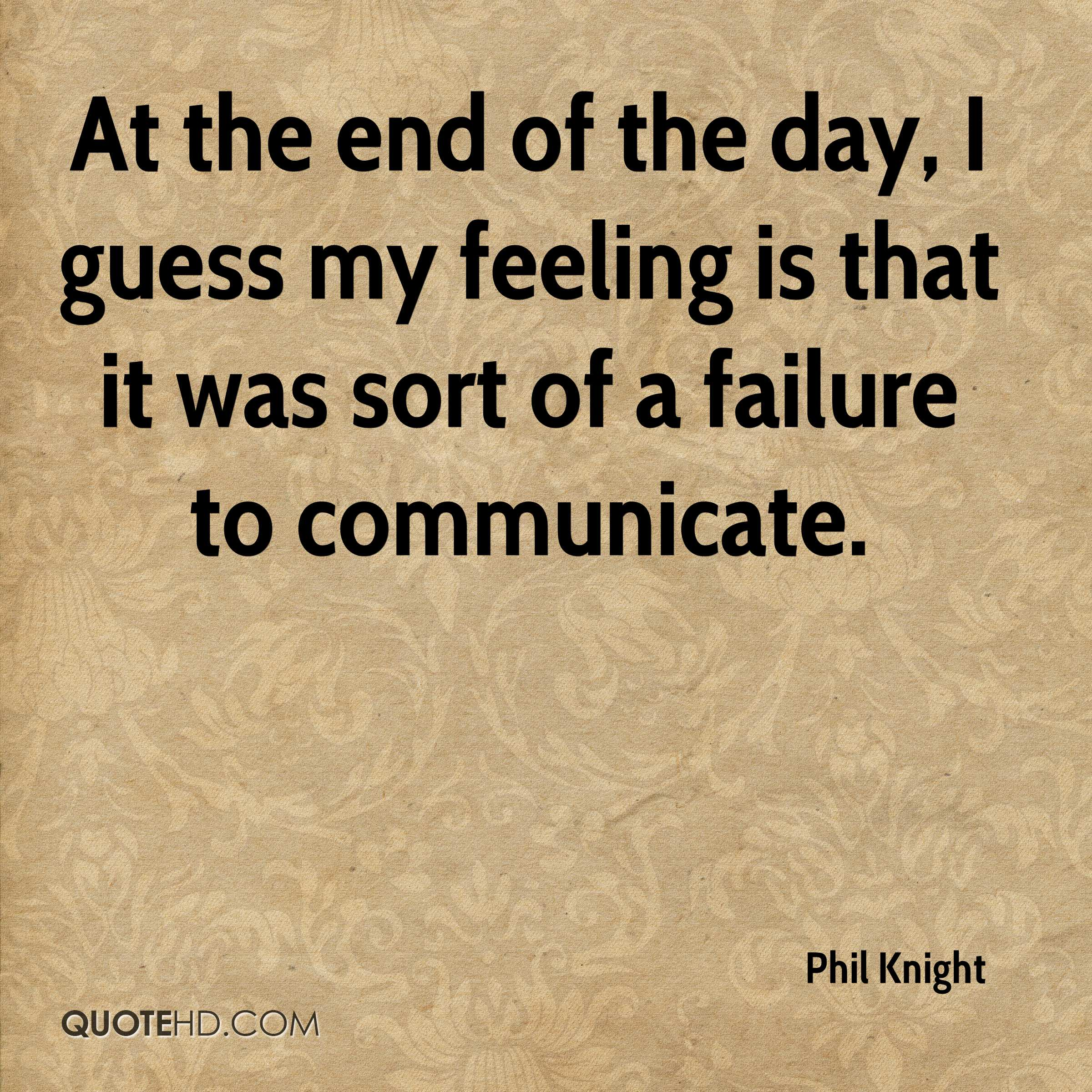 At the end of the day, I guess my feeling is that it was sort of a failure to communicate.
