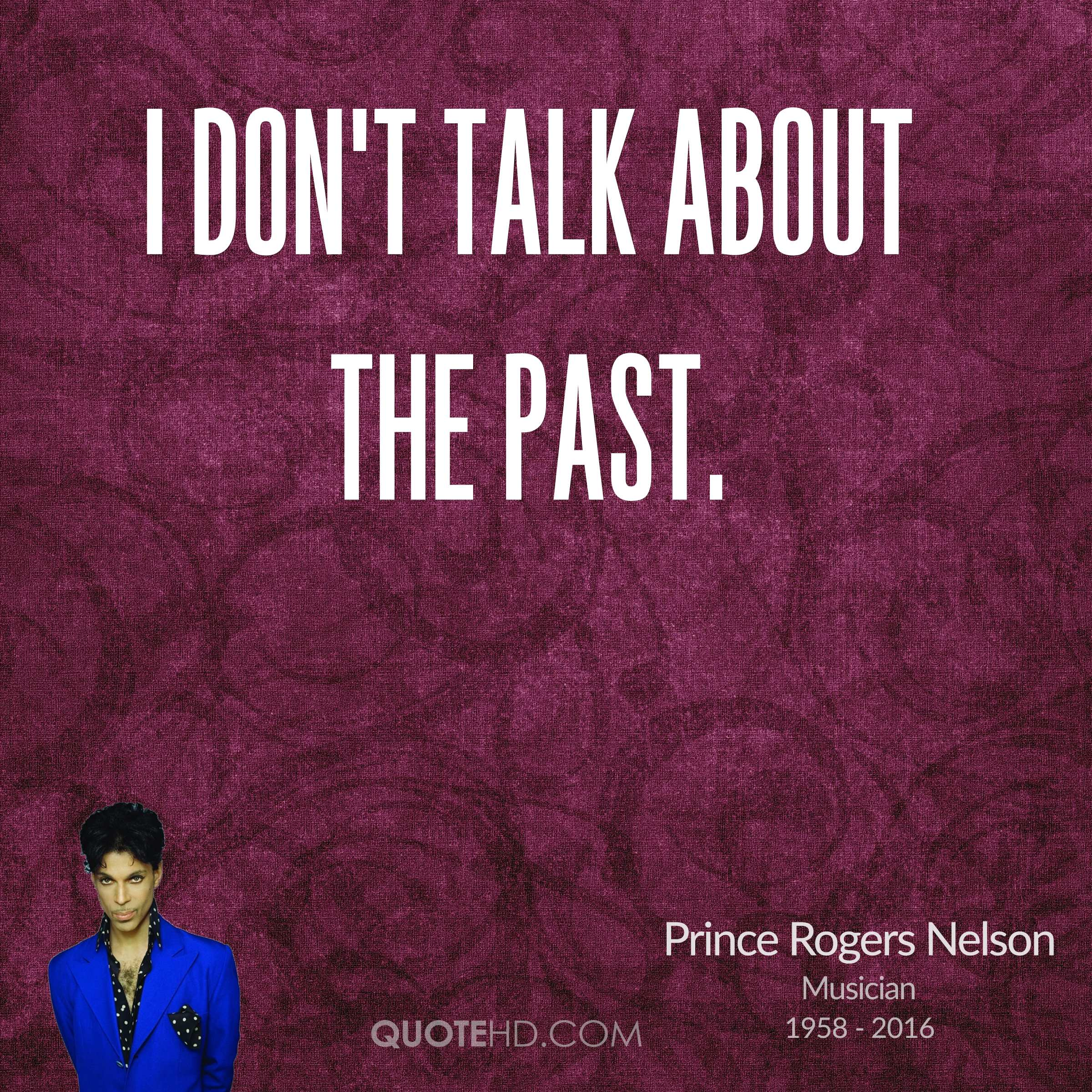 I don't talk about the past.