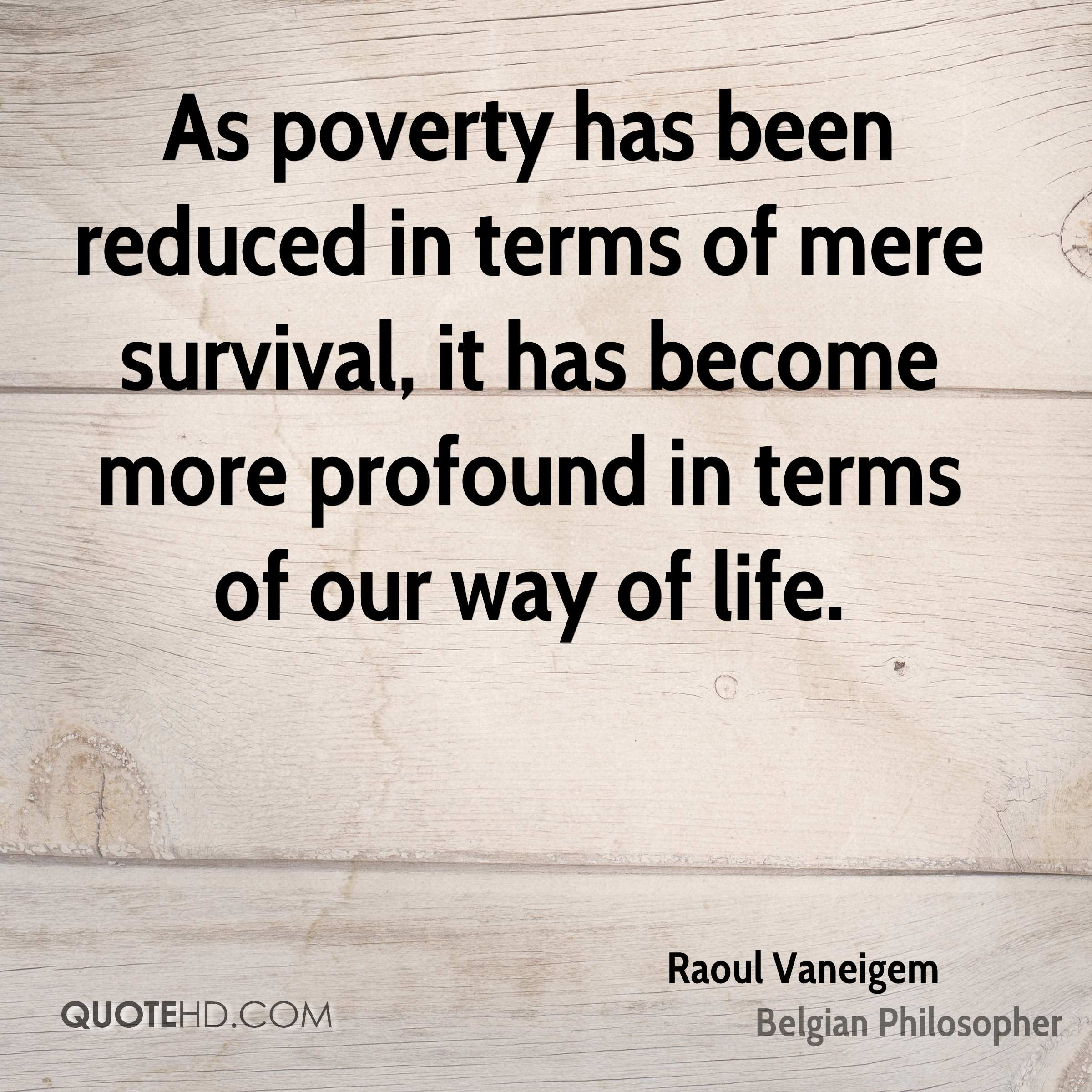 As poverty has been reduced in terms of mere survival, it has become more profound in terms of our way of life.