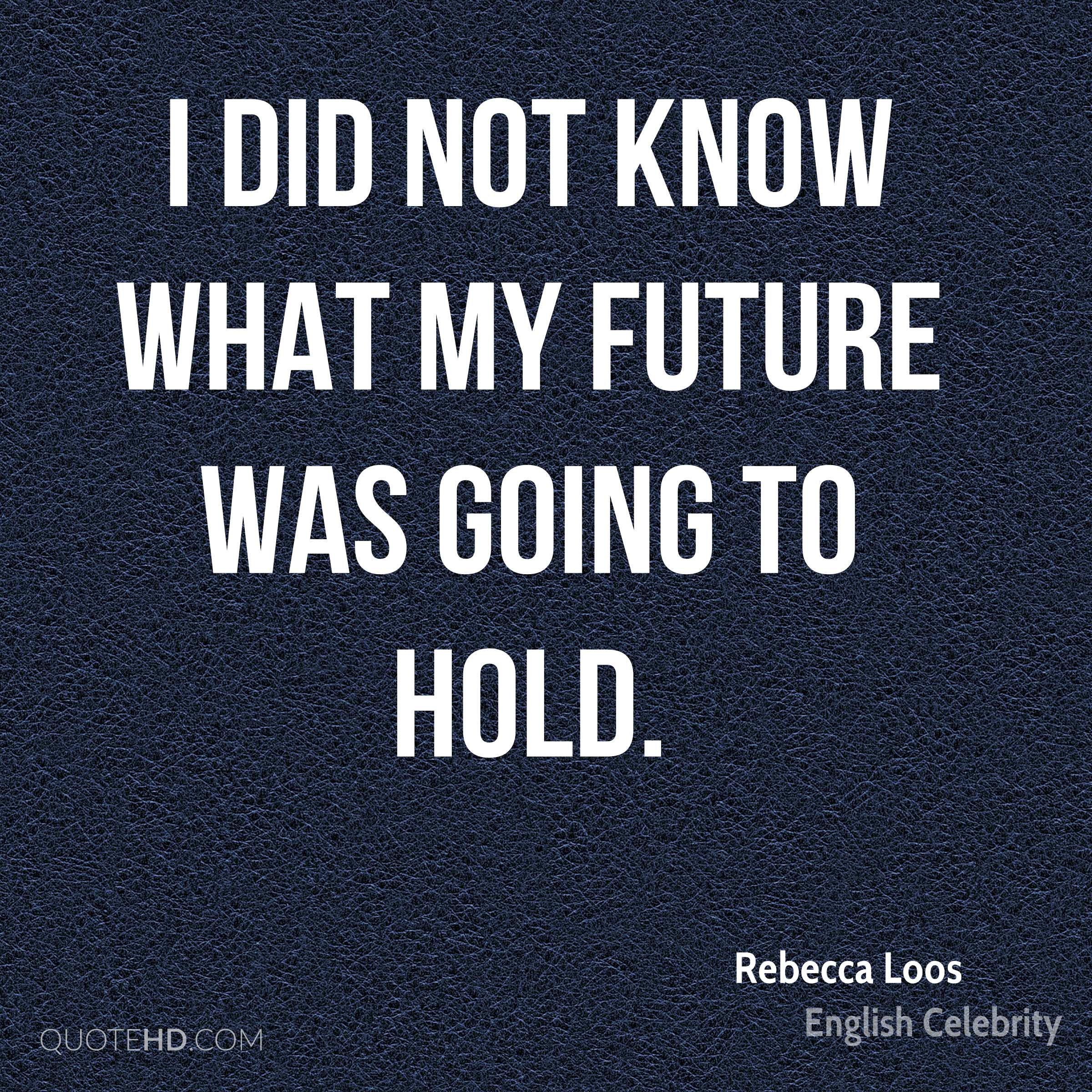 I did not know what my future was going to hold.