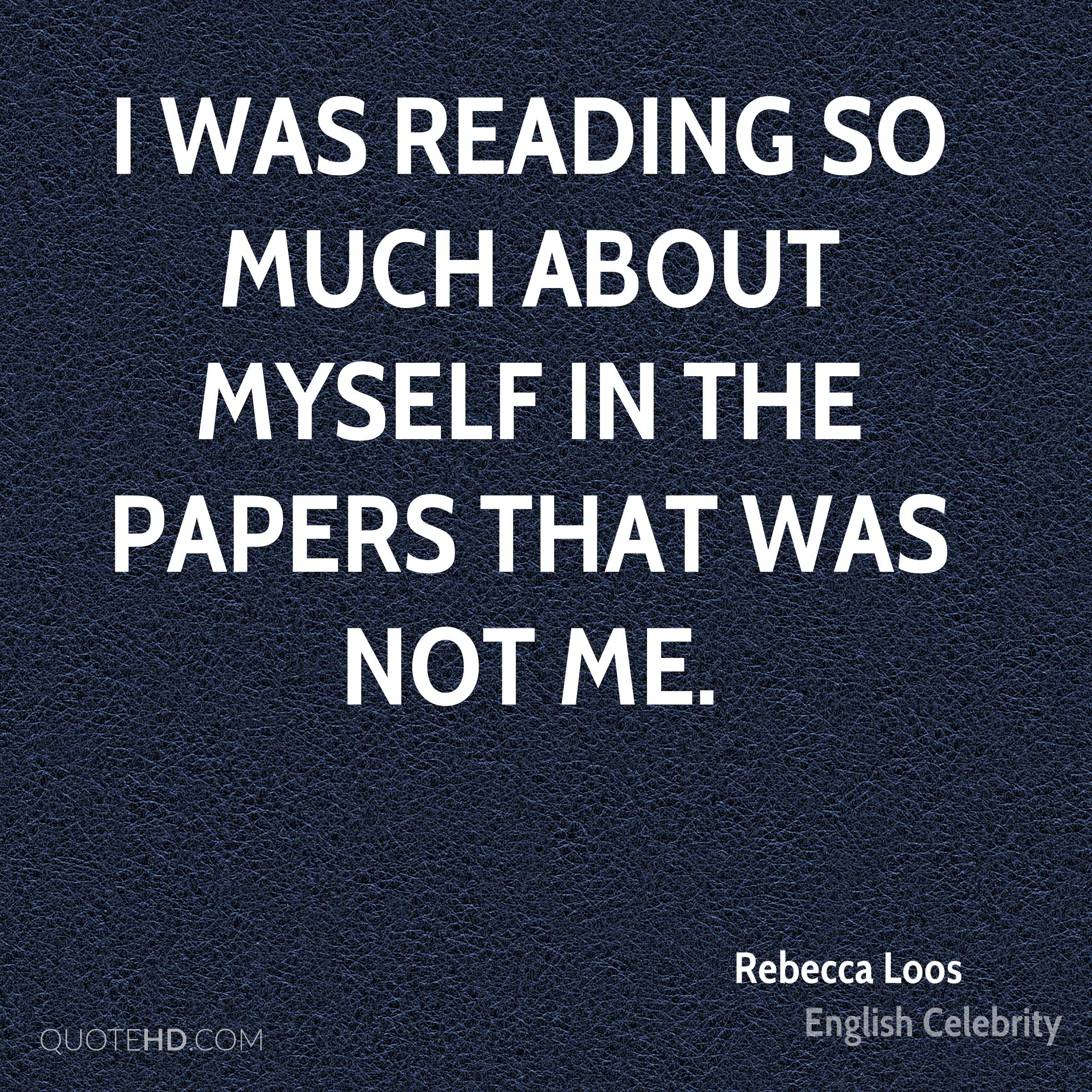 I was reading so much about myself in the papers that was not me.