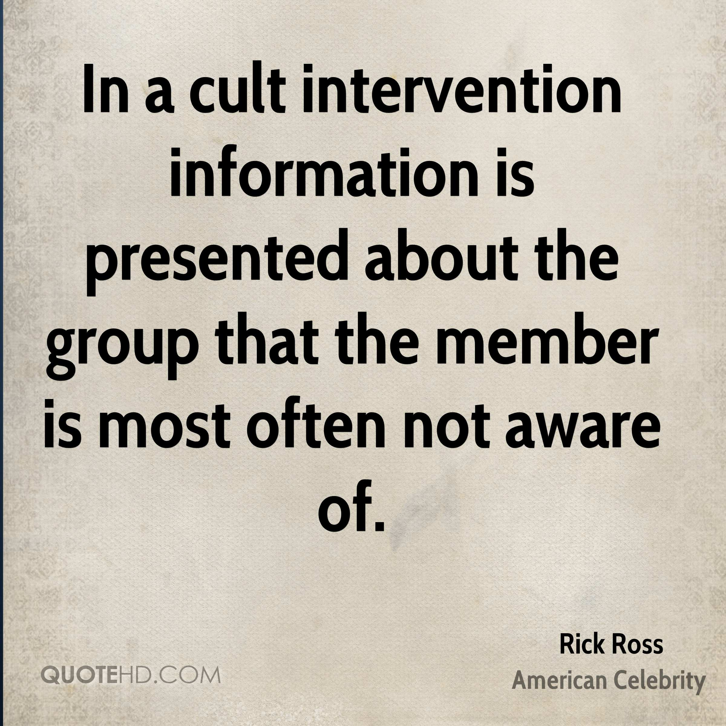 In a cult intervention information is presented about the group that the member is most often not aware of.