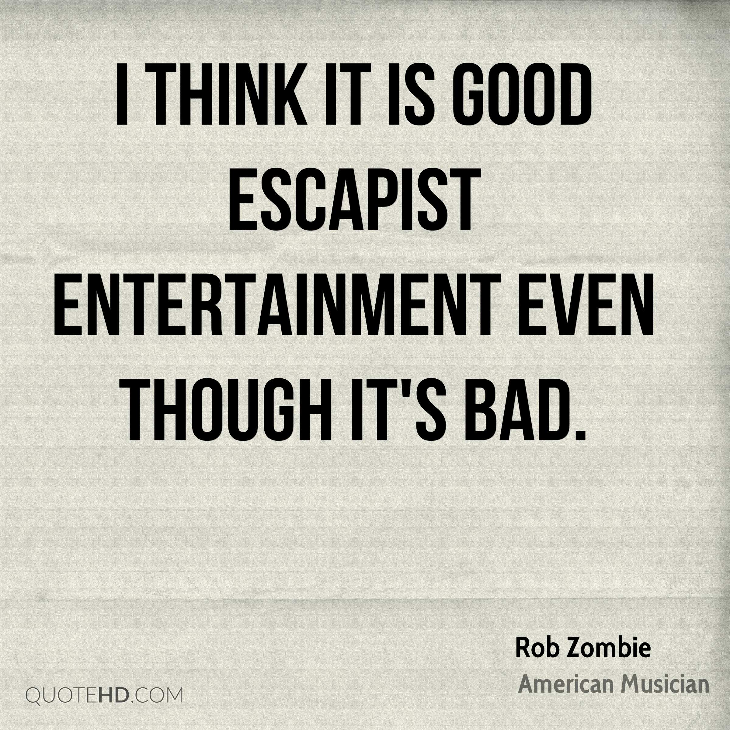 I think it is good escapist entertainment even though it's bad.