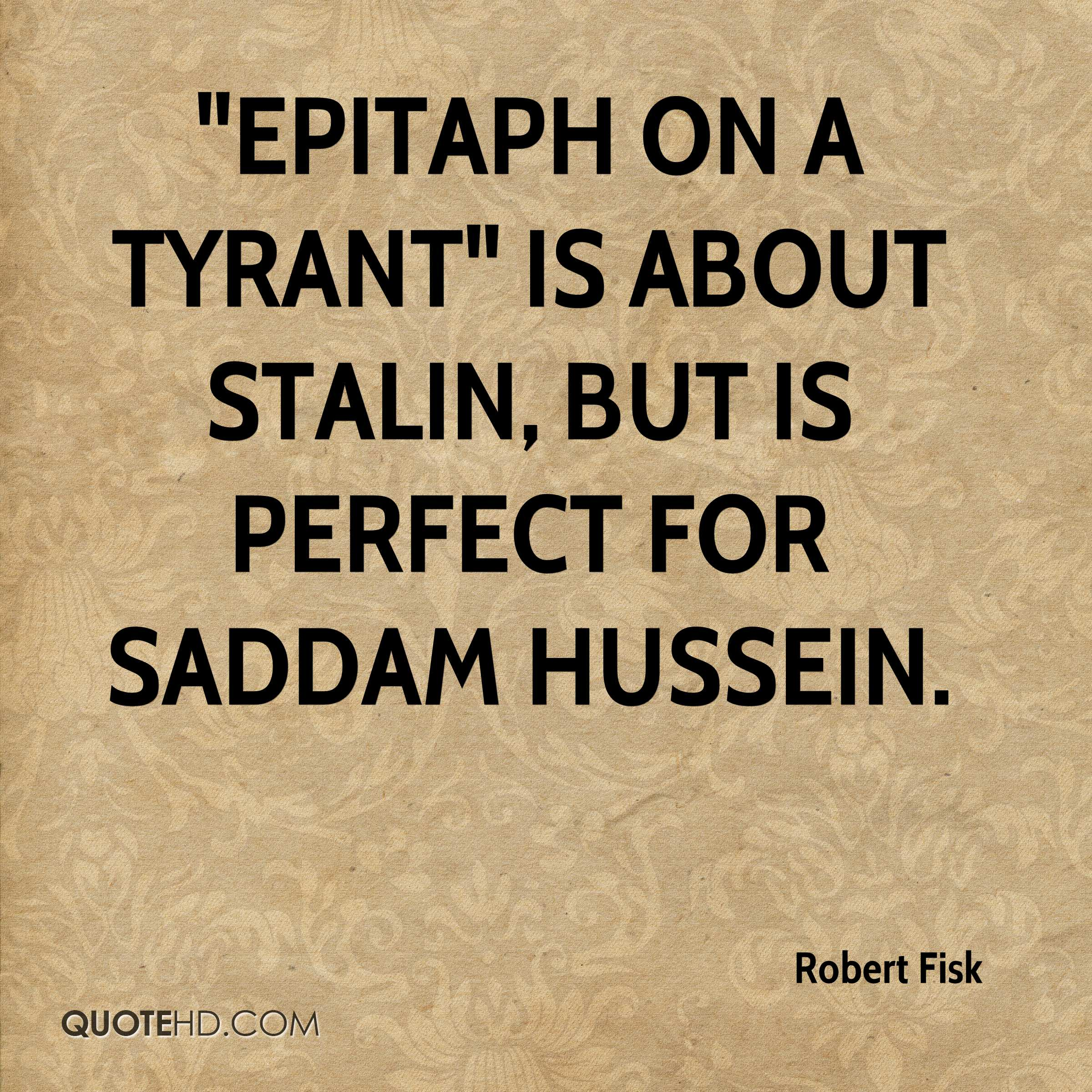 """Epitaph on a Tyrant"" is about Stalin, but is perfect for Saddam Hussein."