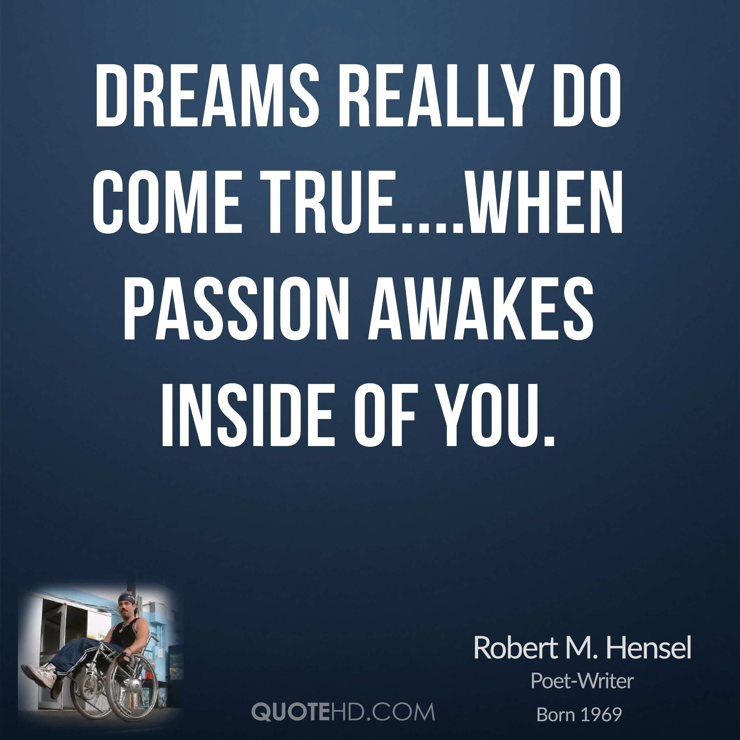 Dreams really do come true....When passion awakes inside of you.