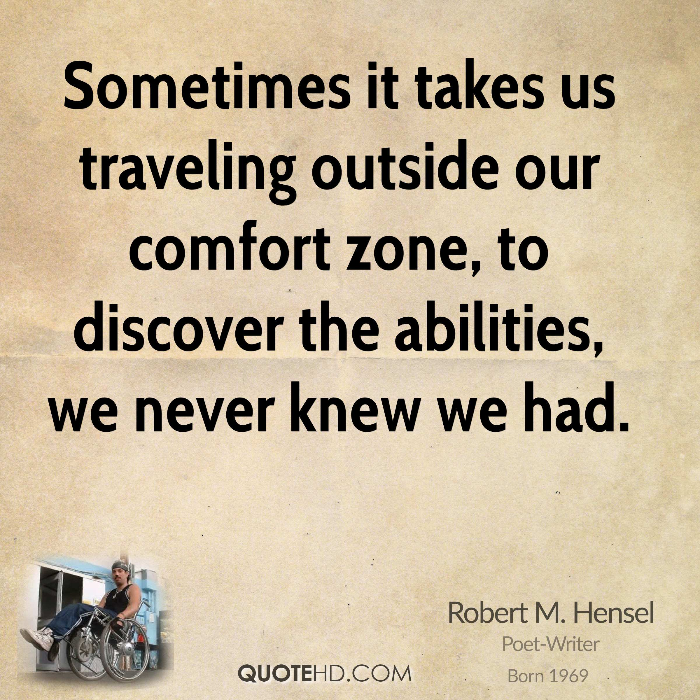 Sometimes it takes us traveling outside our comfort zone, to discover the abilities, we never knew we had.