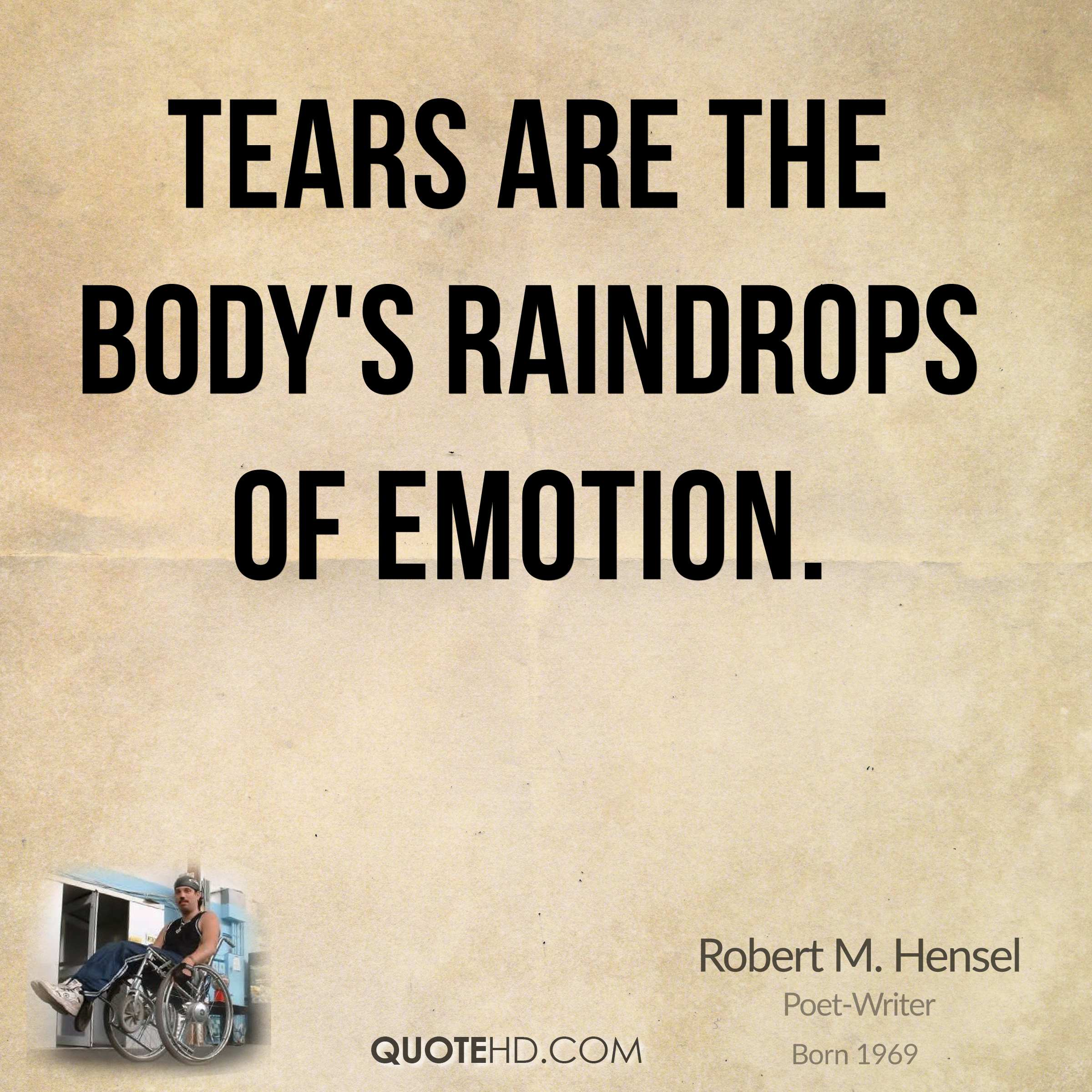 Tears are the body's raindrops of emotion.