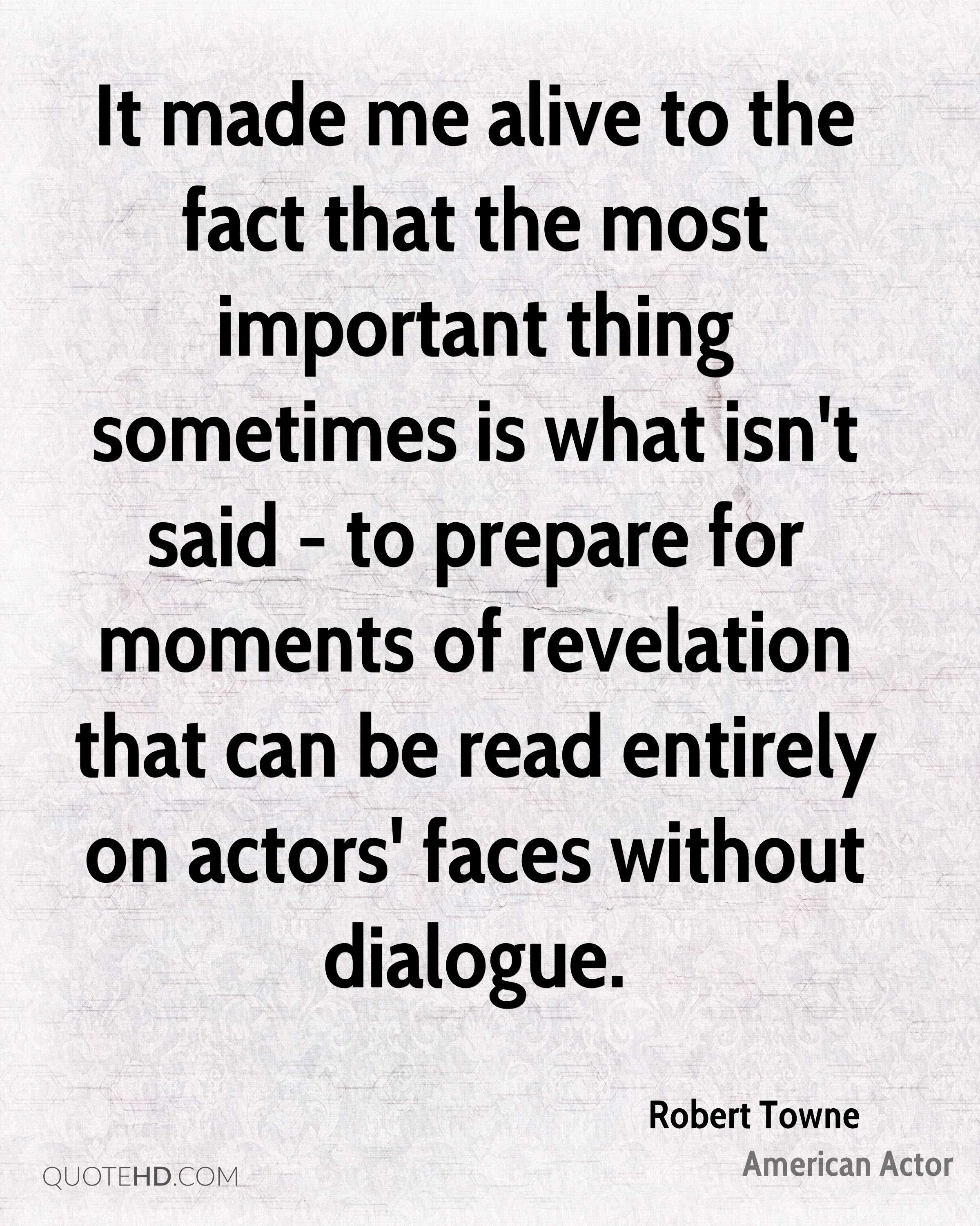 It made me alive to the fact that the most important thing sometimes is what isn't said - to prepare for moments of revelation that can be read entirely on actors' faces without dialogue.