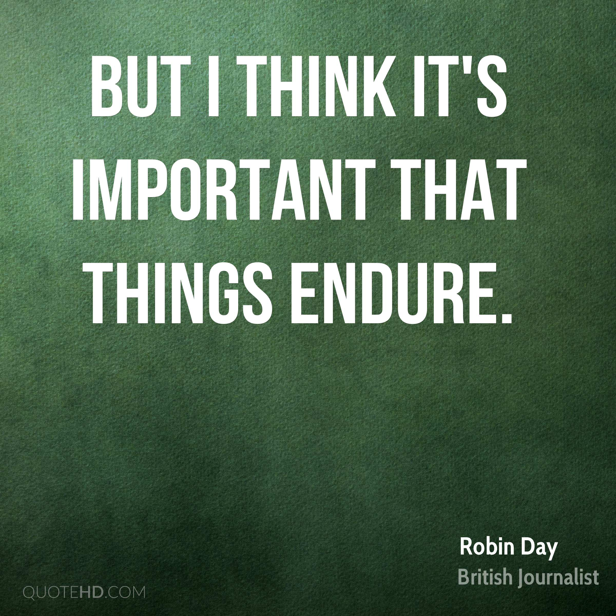 But I think it's important that things endure.