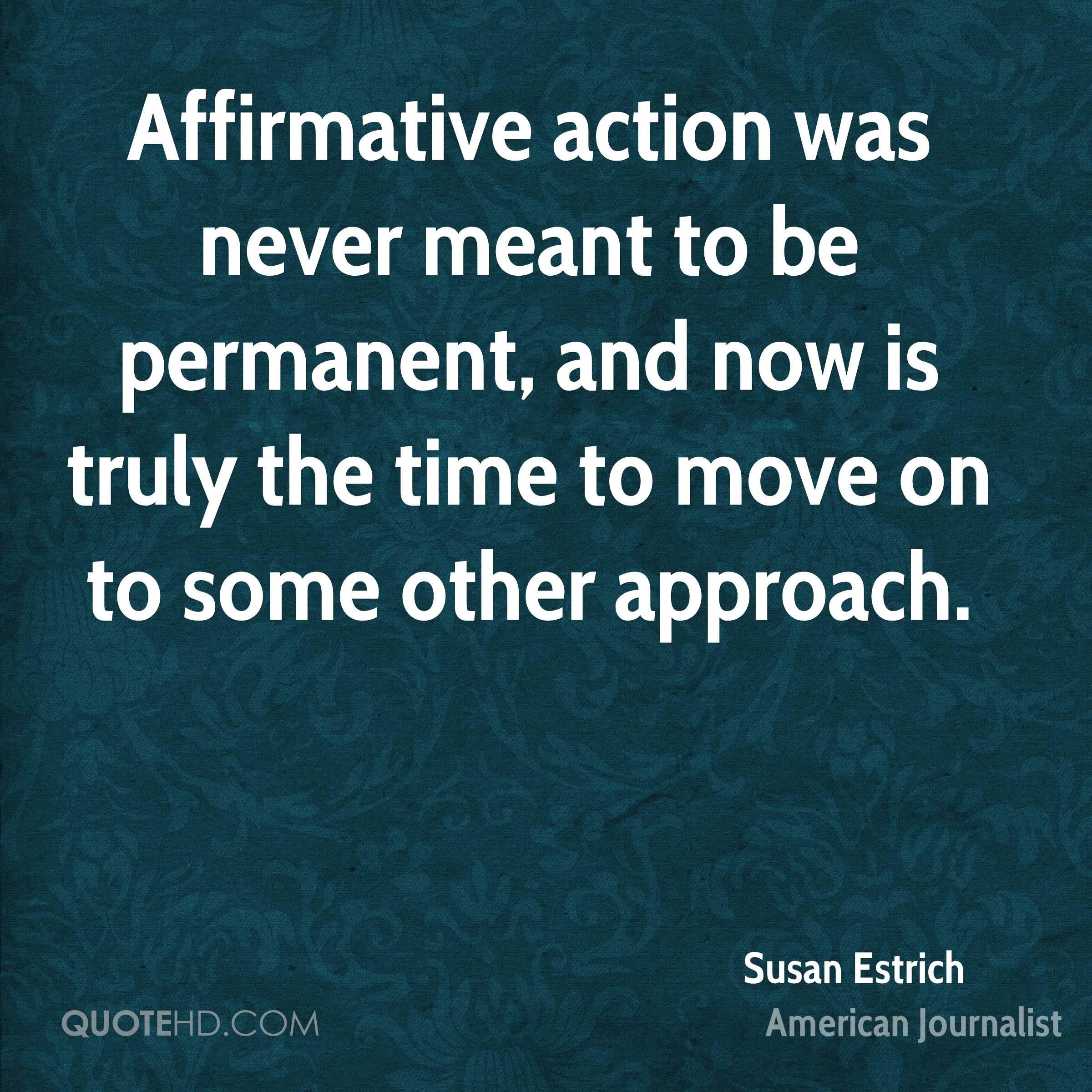 Affirmative action was never meant to be permanent, and now is truly the time to move on to some other approach.