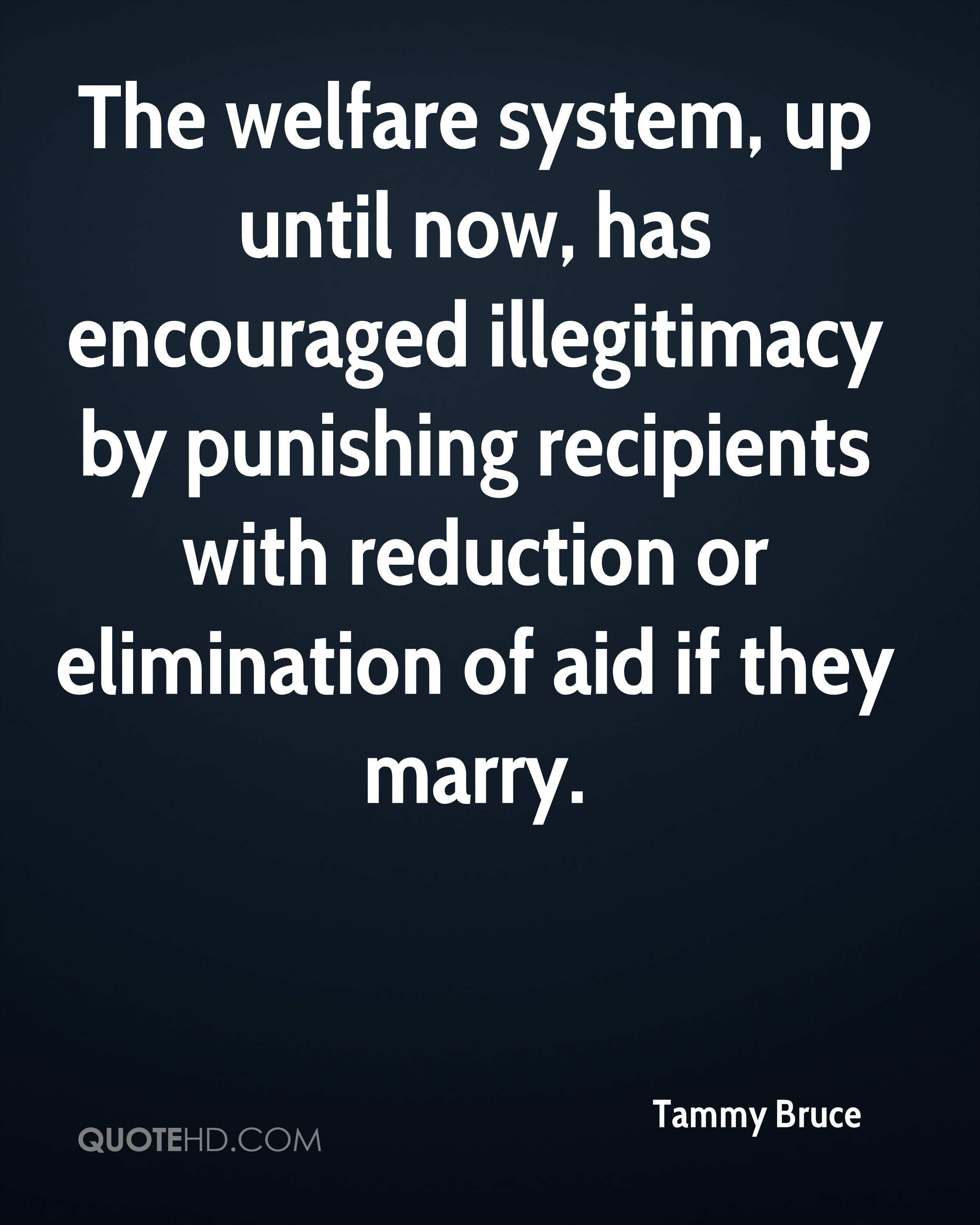 The welfare system, up until now, has encouraged illegitimacy by punishing recipients with reduction or elimination of aid if they marry.