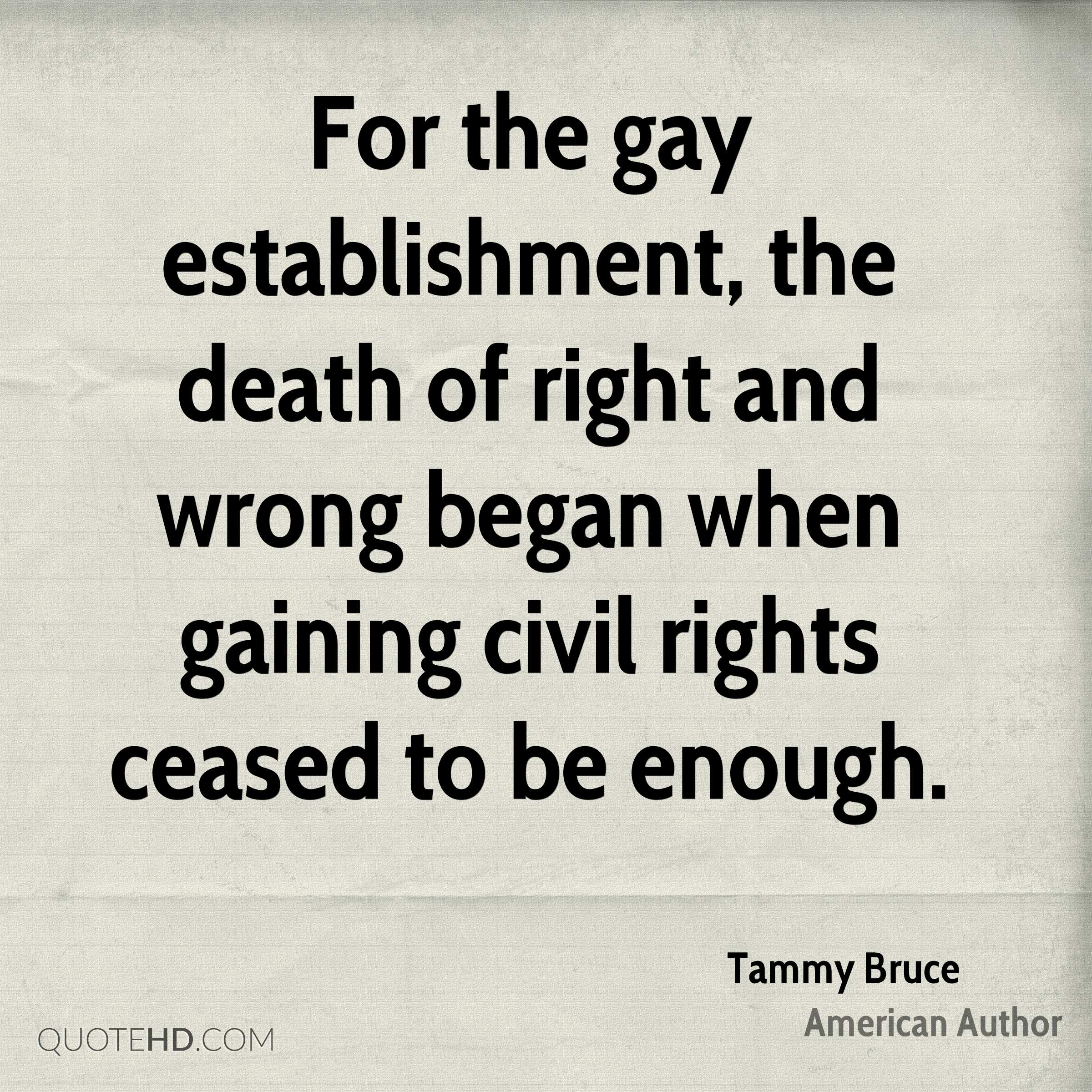 For the gay establishment, the death of right and wrong began when gaining civil rights ceased to be enough.