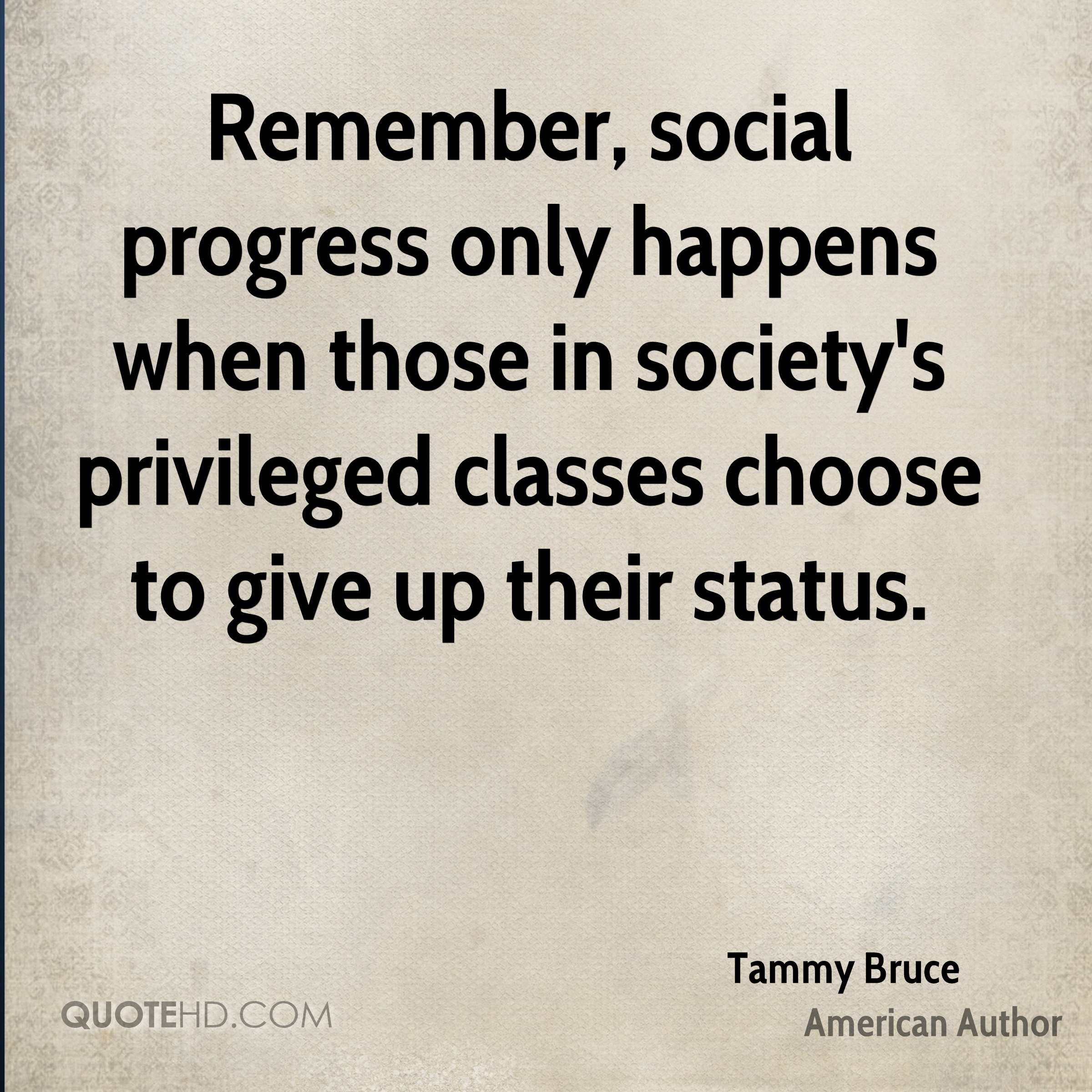 Remember, social progress only happens when those in society's privileged classes choose to give up their status.