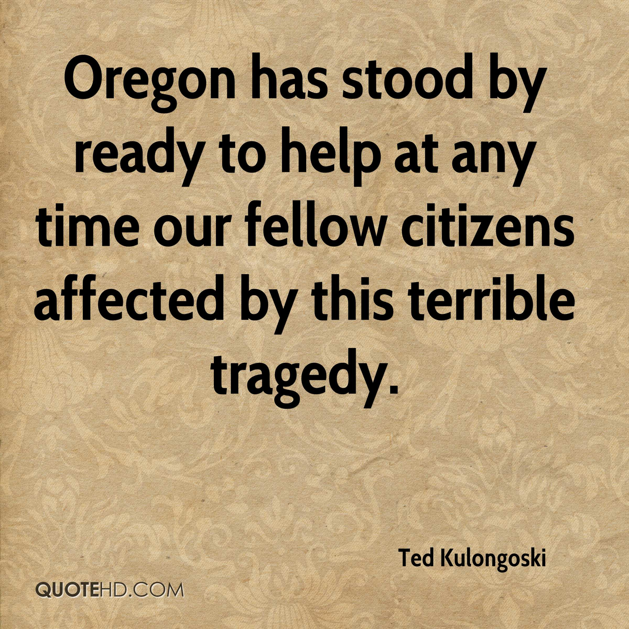 Oregon has stood by ready to help at any time our fellow citizens affected by this terrible tragedy.