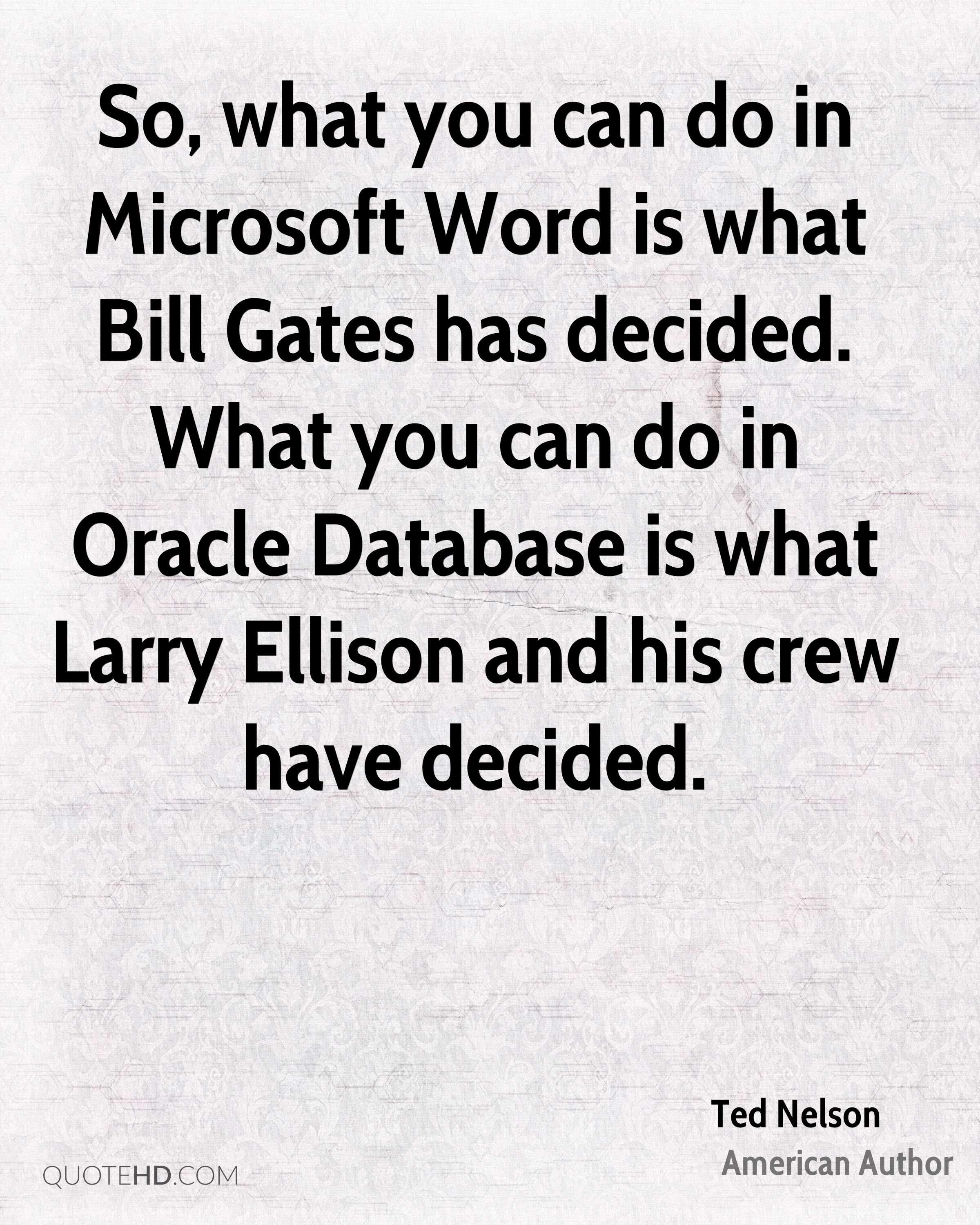 So, what you can do in Microsoft Word is what Bill Gates has decided. What you can do in Oracle Database is what Larry Ellison and his crew have decided.