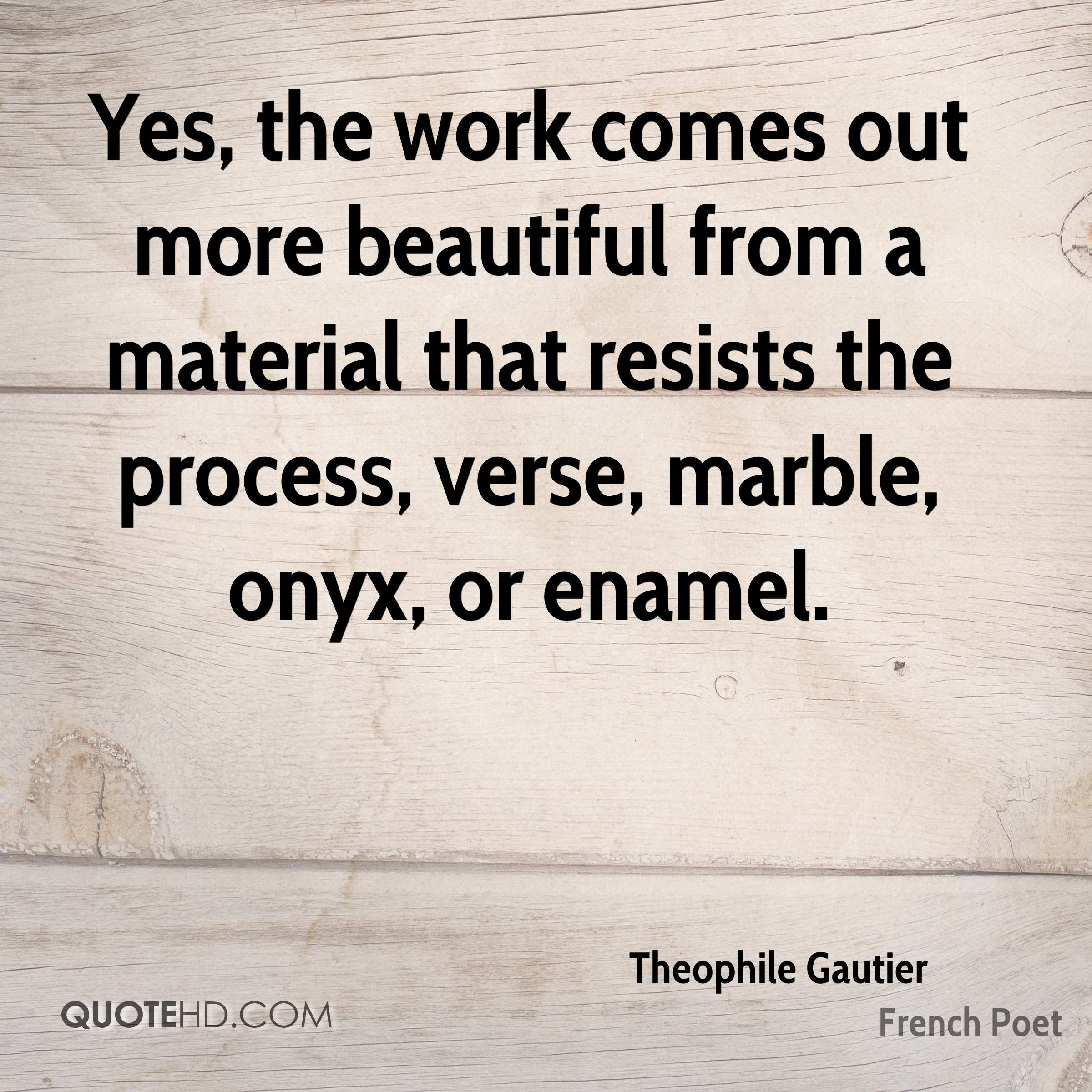 Yes, the work comes out more beautiful from a material that resists the process, verse, marble, onyx, or enamel.