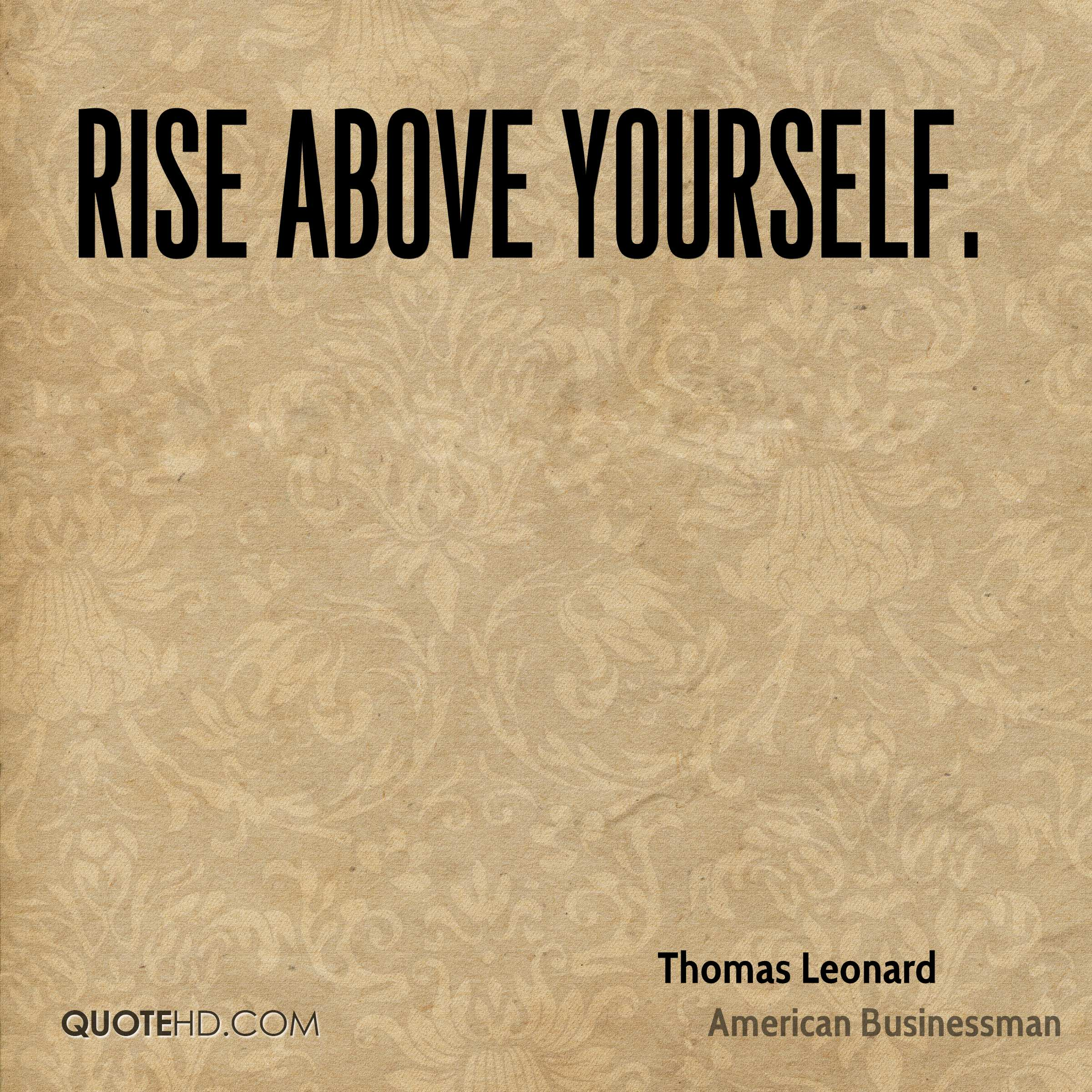 Rise above yourself.