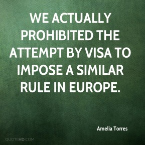 Amelia Torres - We actually prohibited the attempt by Visa to impose a similar rule in Europe.