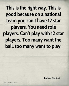 This is the right way. This is good because on a national team you can't have 12 star players. You need role players. Can't play with 12 star players. Too many want the ball, too many want to play.