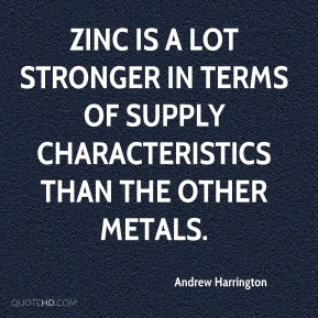 Andrew Harrington - Zinc is a lot stronger in terms of supply characteristics than the other metals.