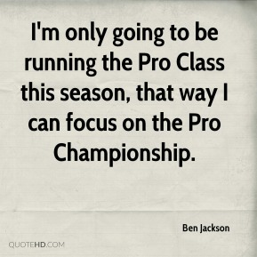 I'm only going to be running the Pro Class this season, that way I can focus on the Pro Championship.