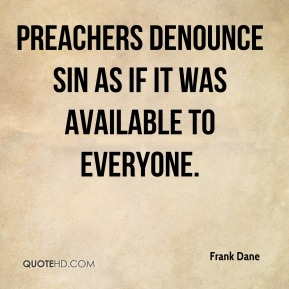Frank Dane - Preachers denounce sin as if it was available to everyone.