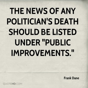 """Frank Dane - The news of any politician's death should be listed under """"Public Improvements."""""""